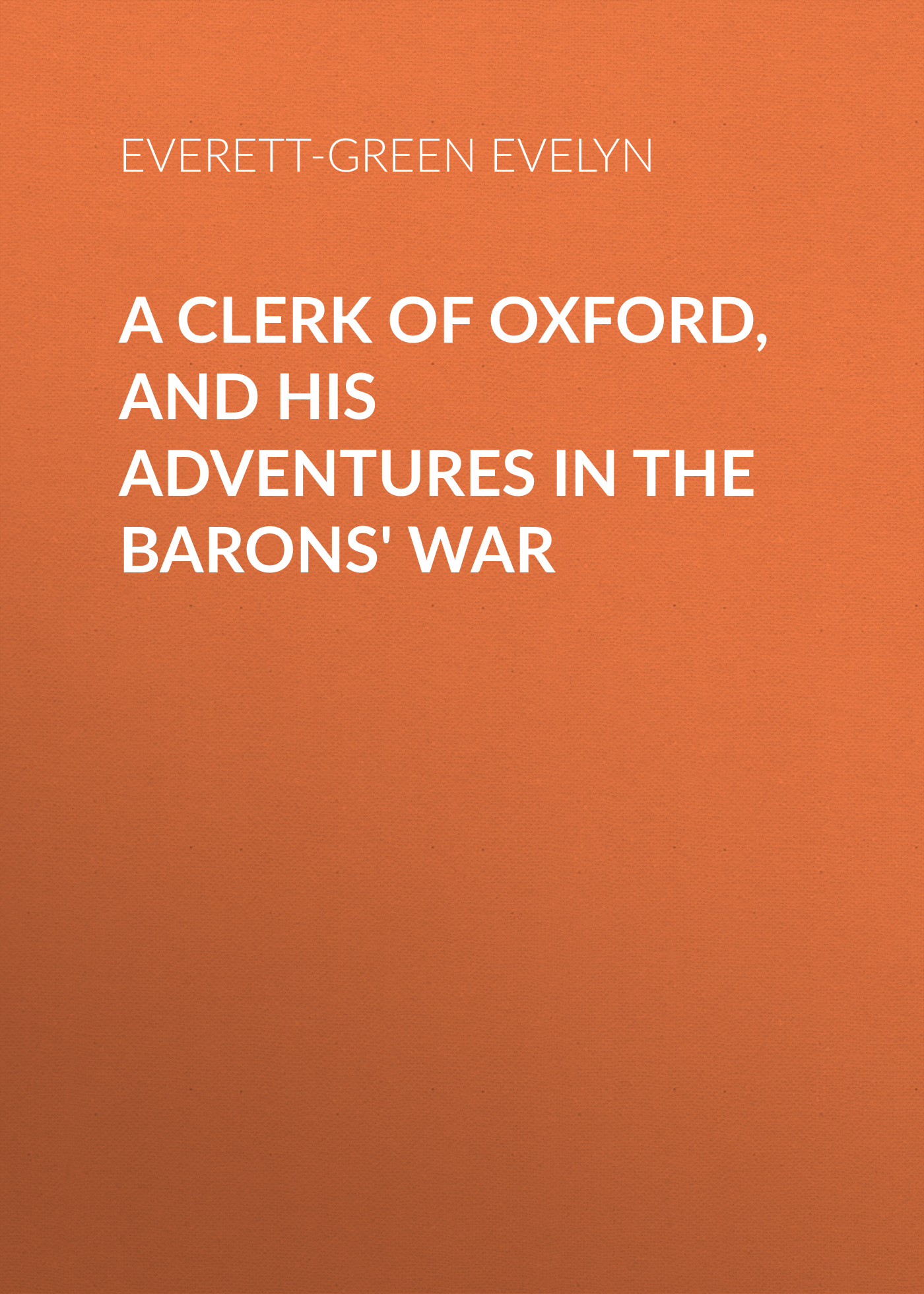 лучшая цена Everett-Green Evelyn A Clerk of Oxford, and His Adventures in the Barons' War