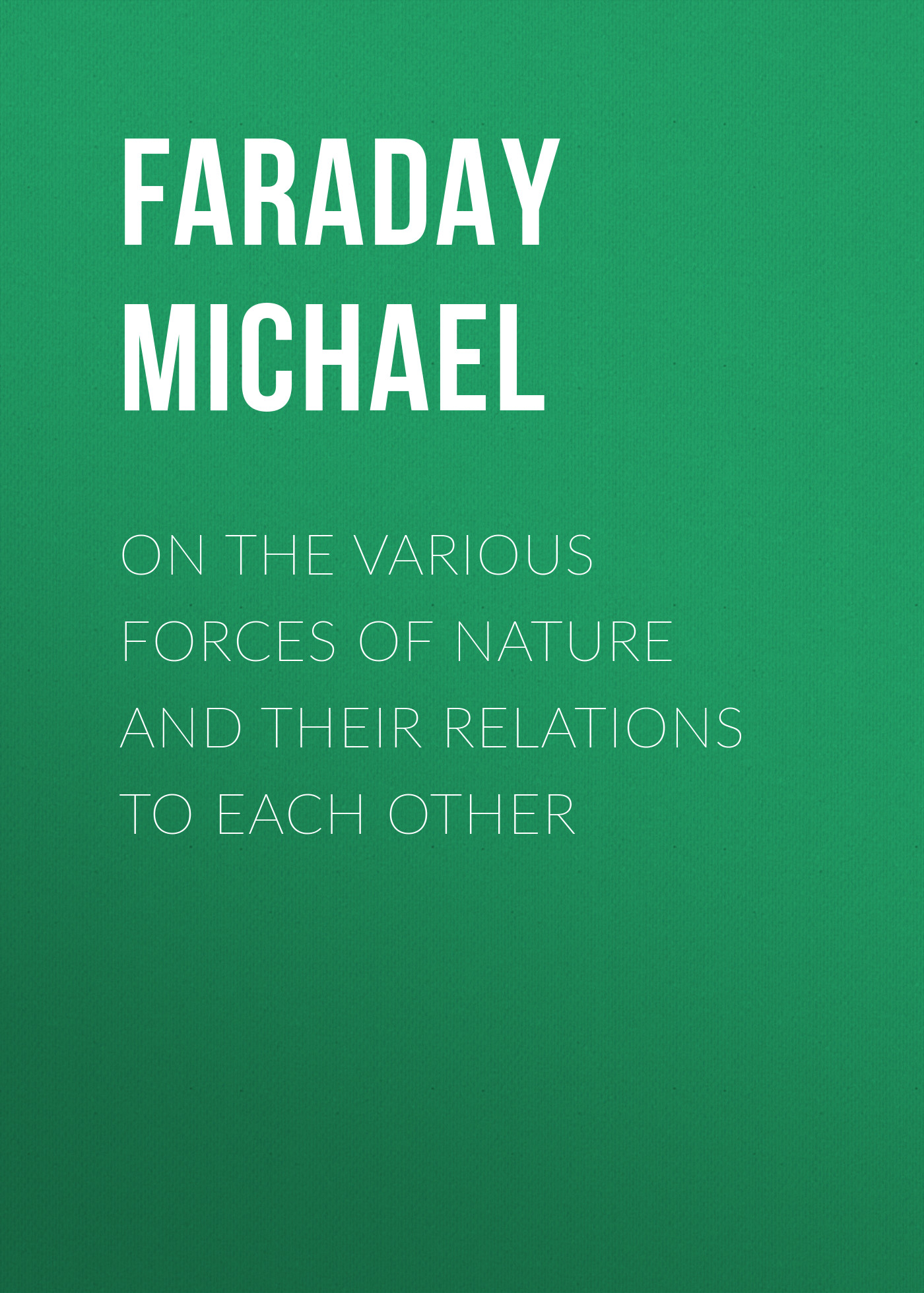 цена на Faraday Michael On the various forces of nature and their relations to each other