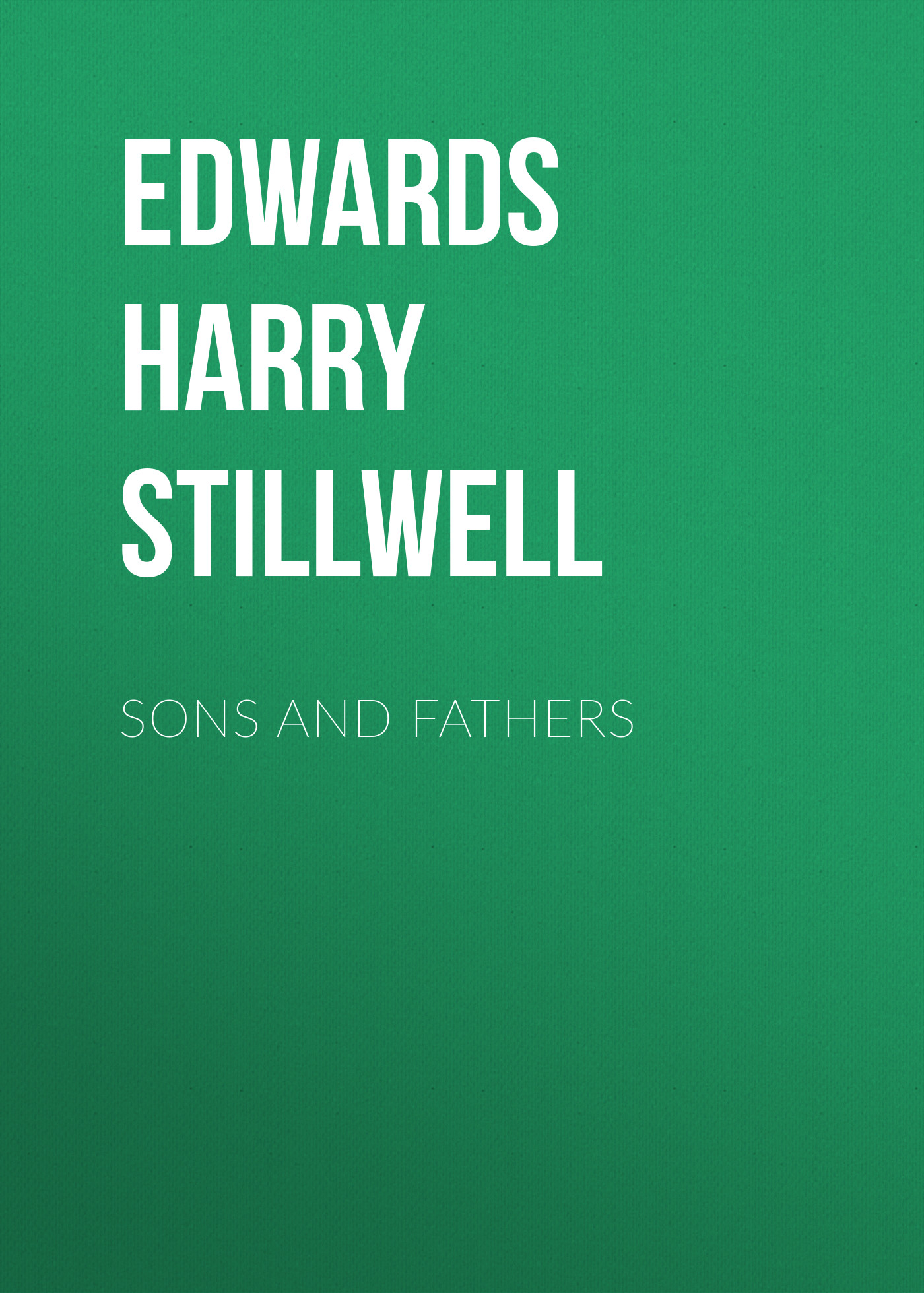 Edwards Harry Stillwell Sons and Fathers