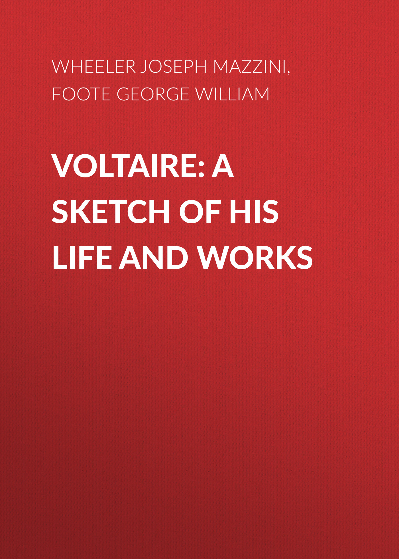 Foote George William Voltaire: A Sketch of His Life and Works philipp bouhler adolf hitler a short sketch of his life terramare series number one
