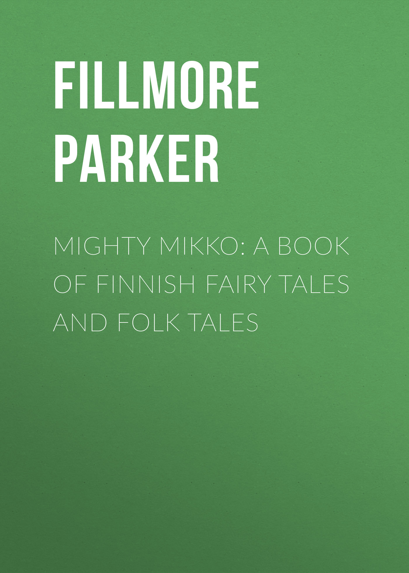 Fillmore Parker Mighty Mikko: A Book of Finnish Fairy Tales and Folk Tales cat tales