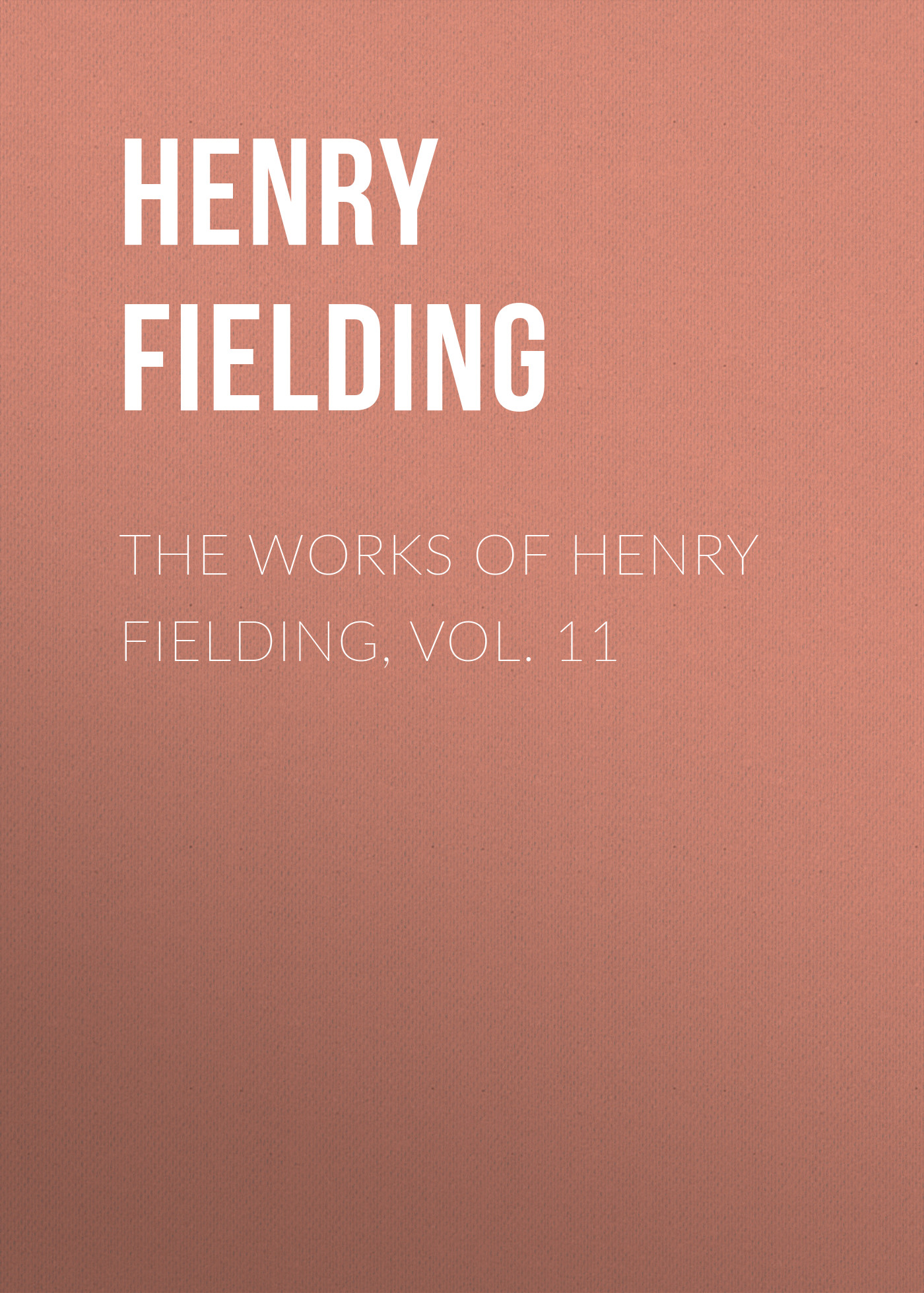 Генри Филдинг The Works of Henry Fielding, vol. 11 fielding henry joseph andrews