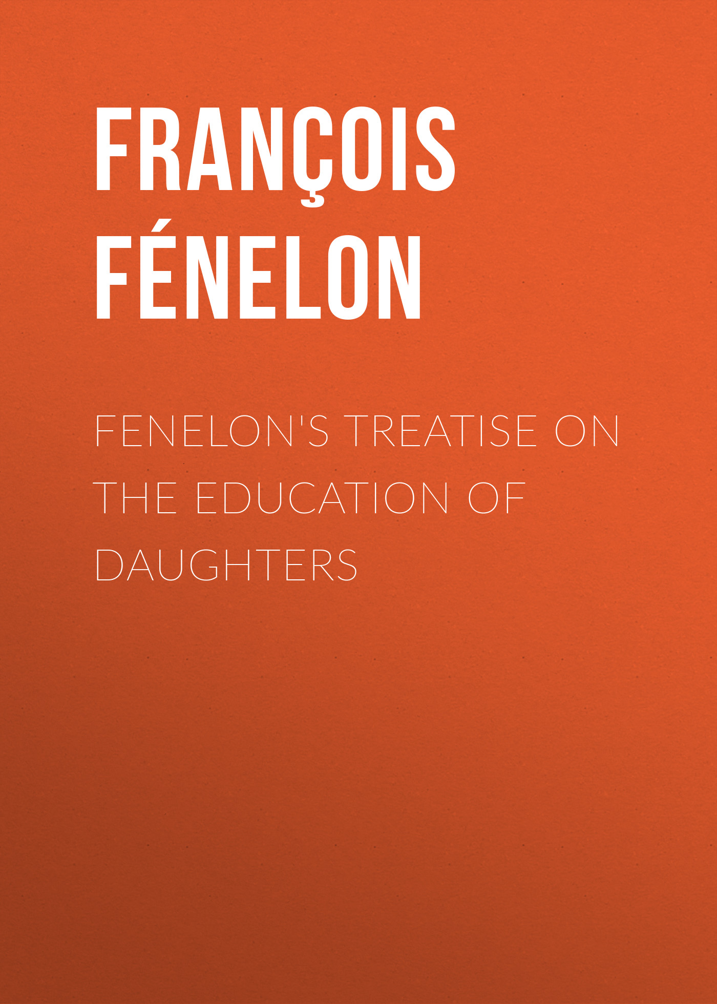 François Fénelon Fenelon's Treatise on the Education of Daughters футболка print bar daughters of antipathy