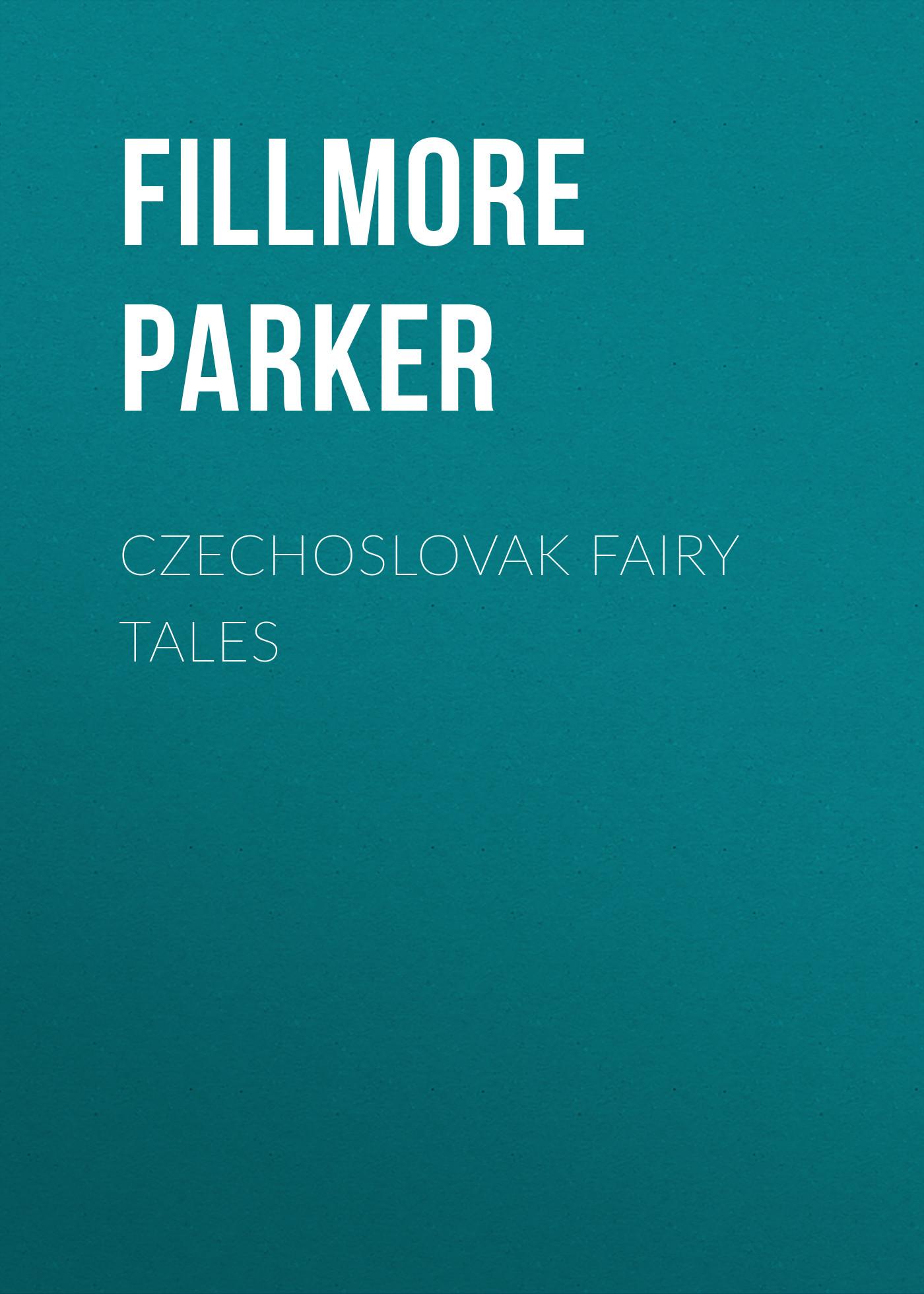 Fillmore Parker Czechoslovak Fairy Tales fillmore parker the hickory limb