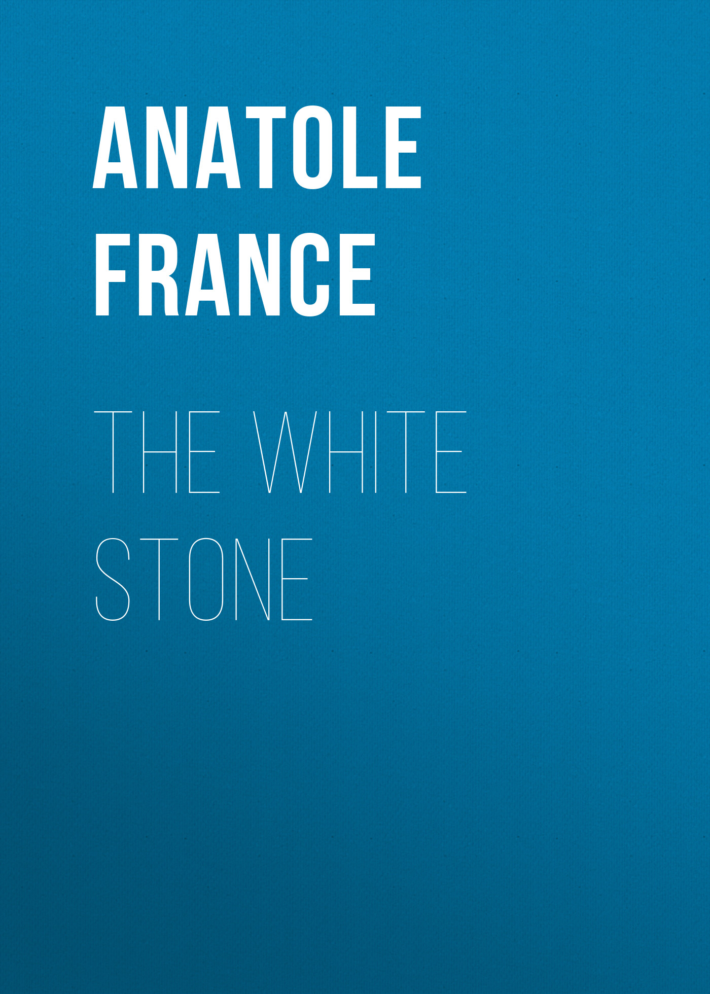 Anatole France The White Stone