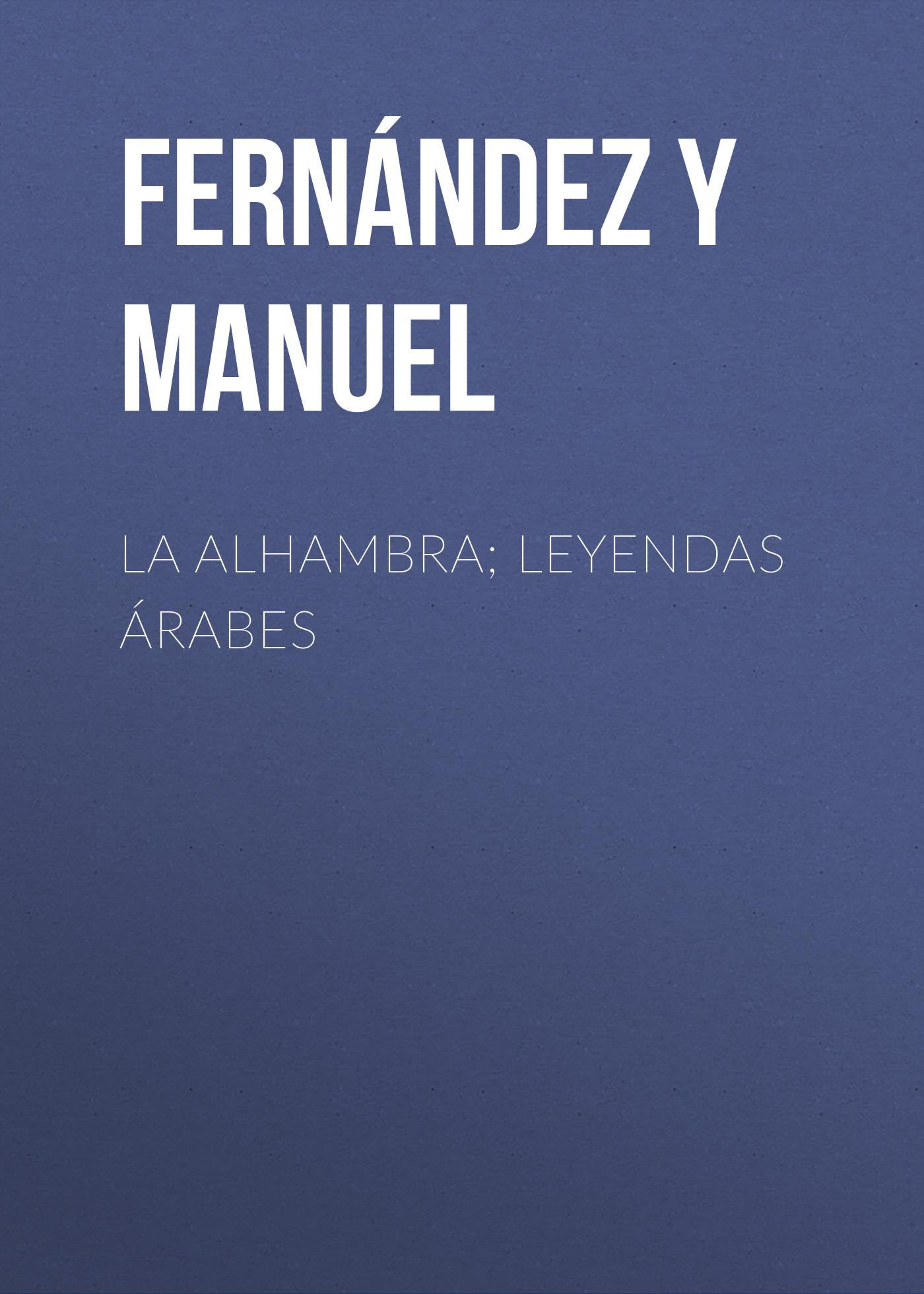 Fernández y González Manuel La alhambra; leyendas árabes alejandro fernández torrelavega