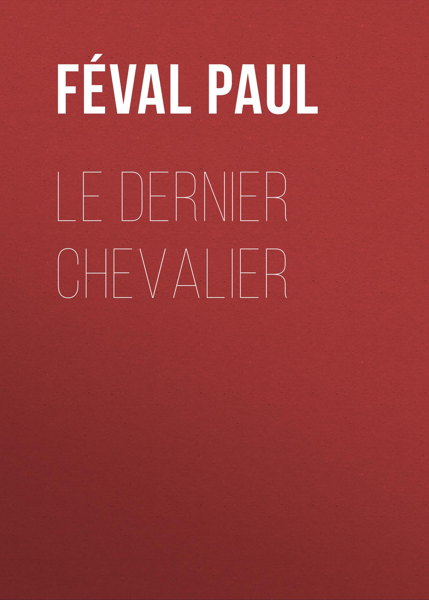 Féval Paul Le dernier chevalier