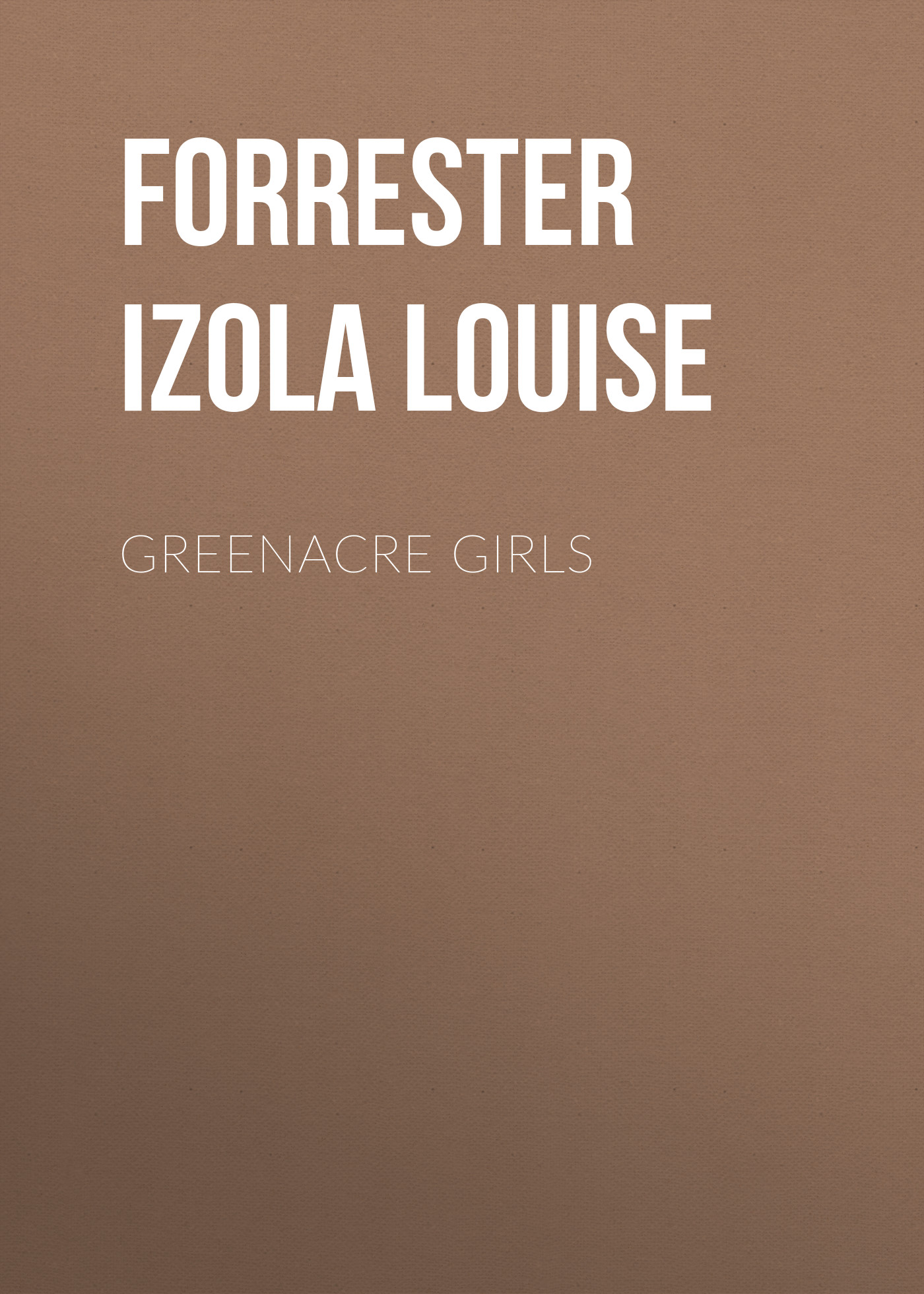Forrester Izola Louise Greenacre Girls