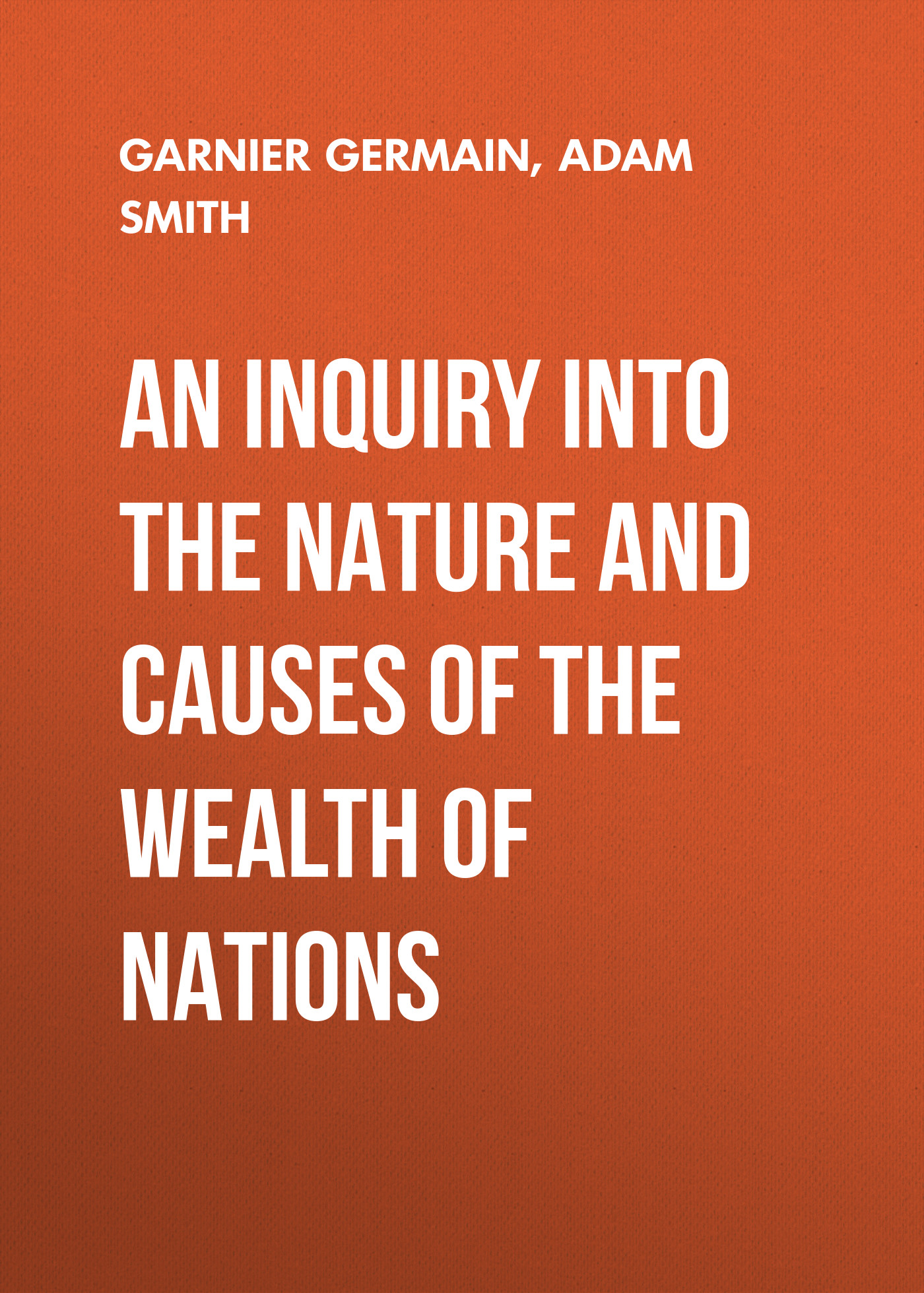 купить Adam Smith An Inquiry Into the Nature and Causes of the Wealth of Nations онлайн