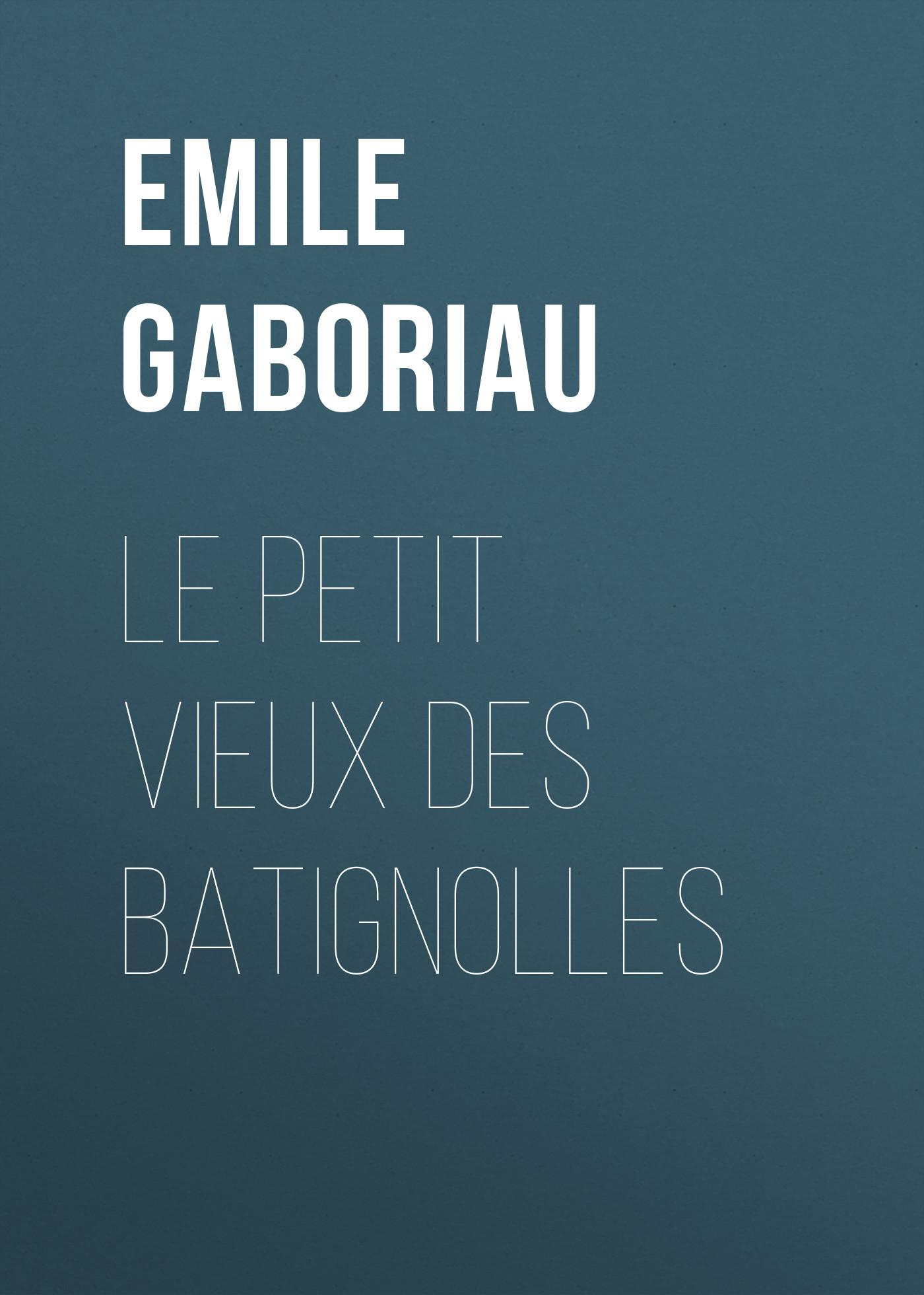 Emile Gaboriau Le petit vieux des Batignolles le vieux marcheur