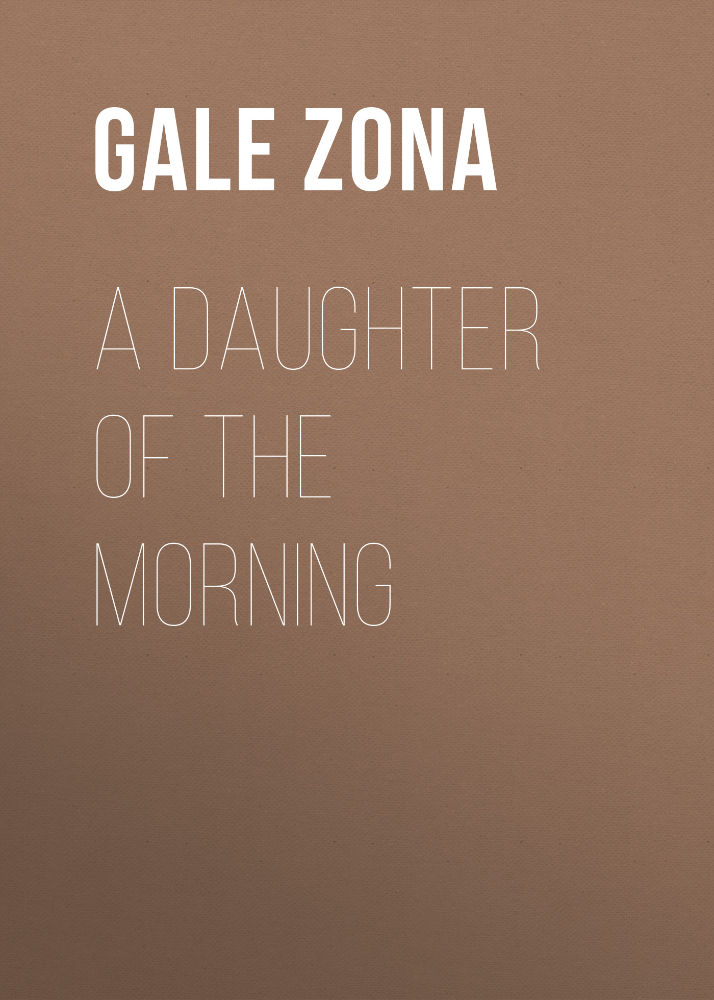 Gale Zona A Daughter of the Morning gale zona neighborhood stories