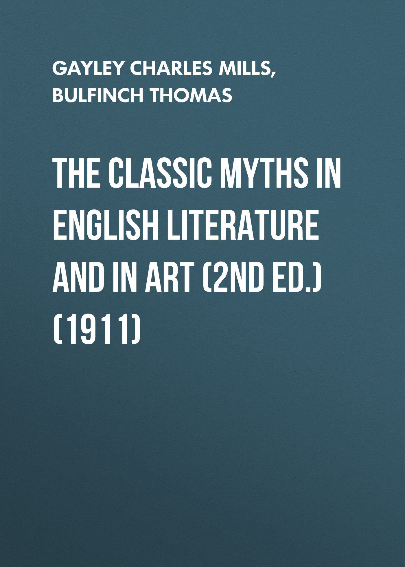 Bulfinch Thomas The Classic Myths in English Literature and in Art (2nd ed.) (1911)
