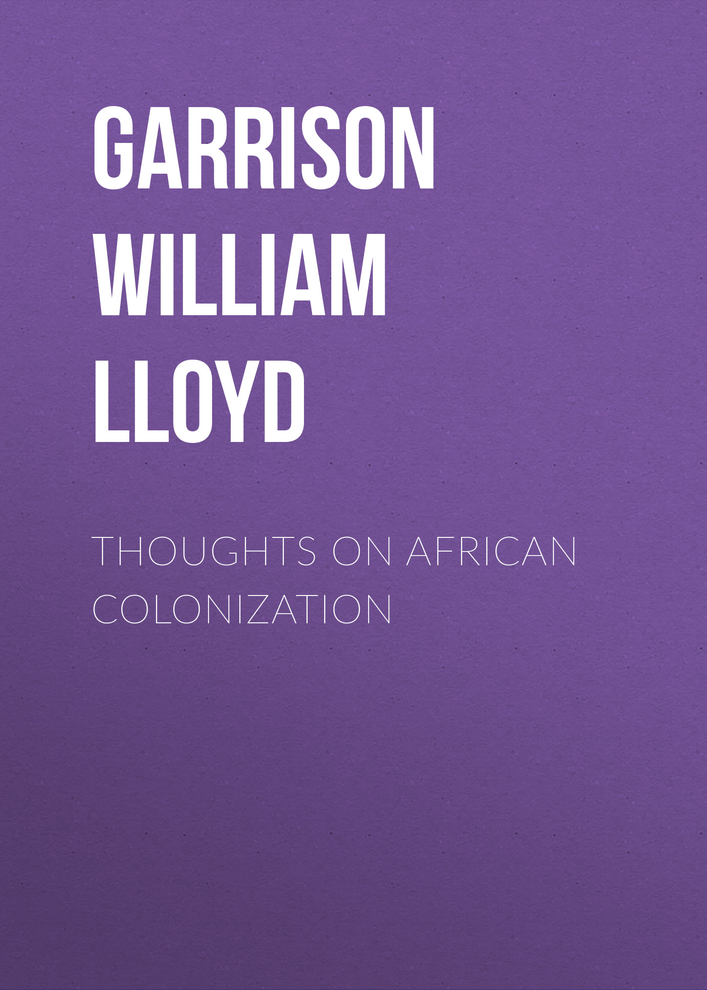 Garrison William Lloyd Thoughts on African Colonization