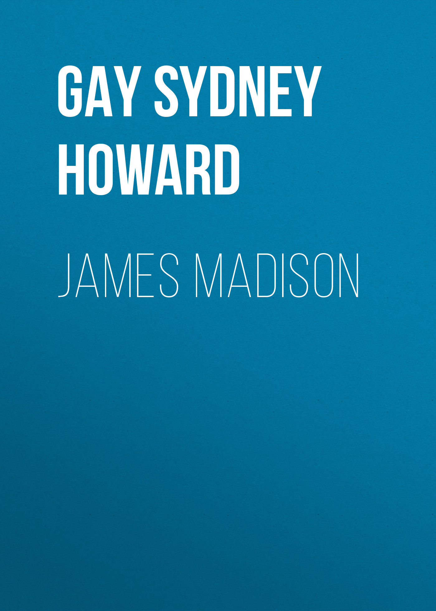 Gay Sydney Howard James Madison