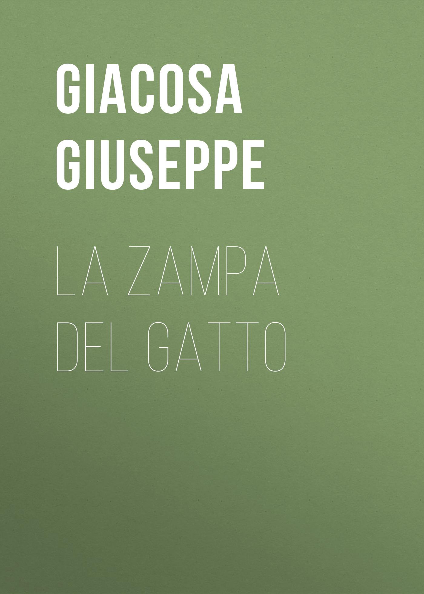 Giacosa Giuseppe La zampa del gatto giacosa giuseppe la zampa del gatto
