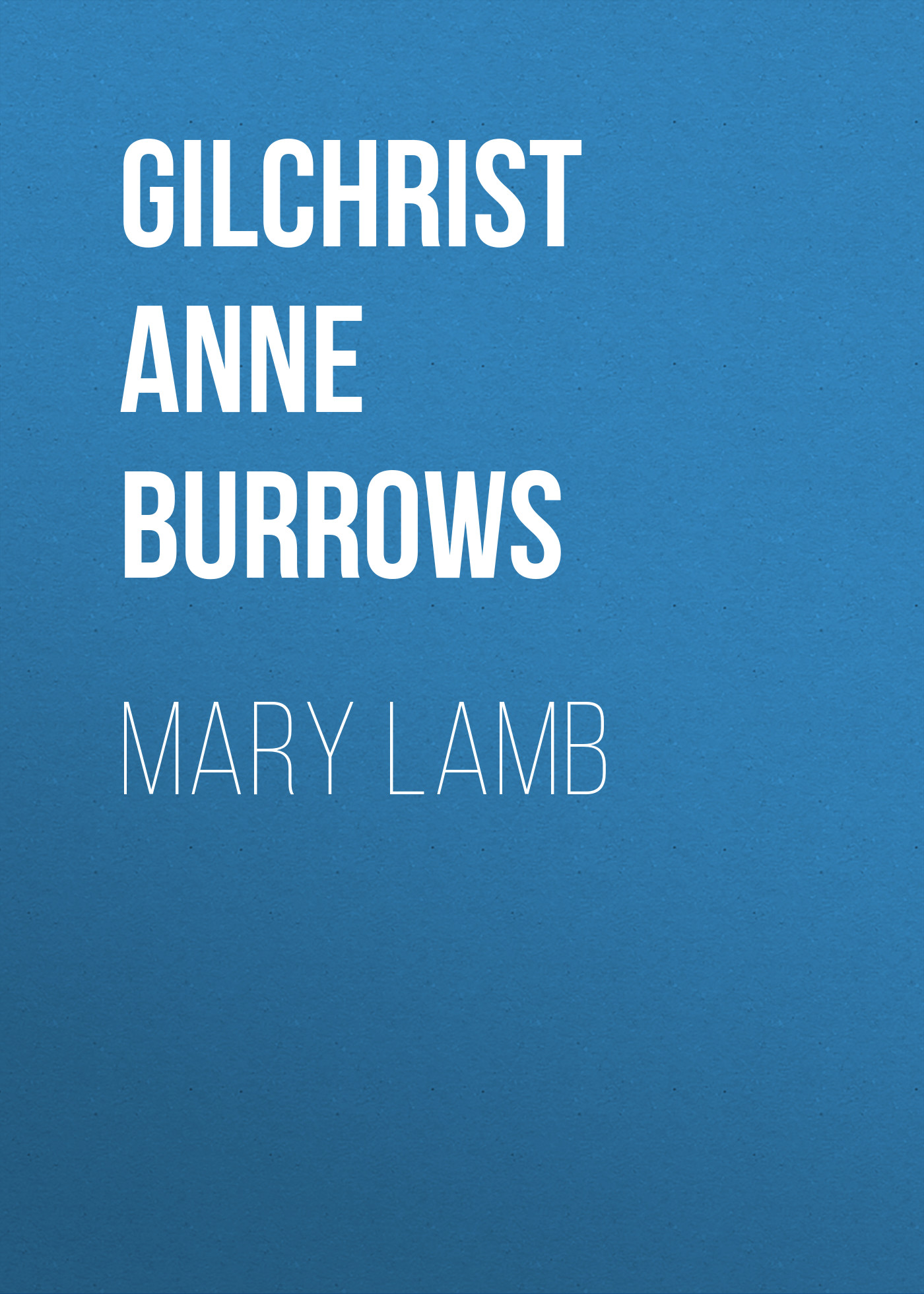 Gilchrist Anne Burrows Mary Lamb gilchrist anne burrows mary lamb