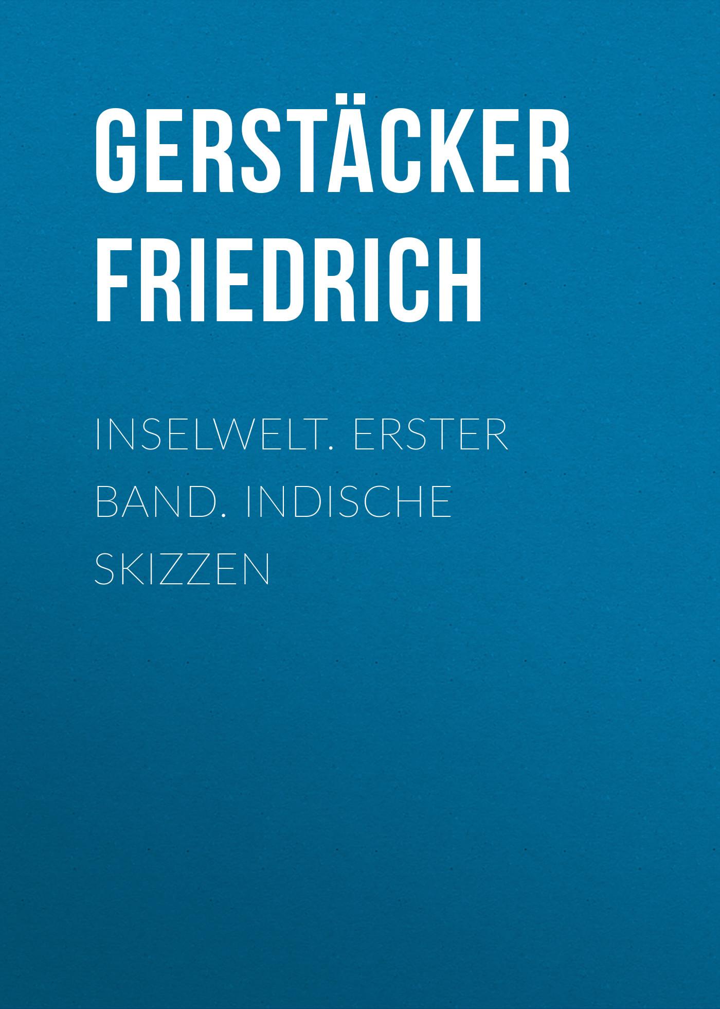 цены Gerstäcker Friedrich Inselwelt. Erster Band. Indische Skizzen