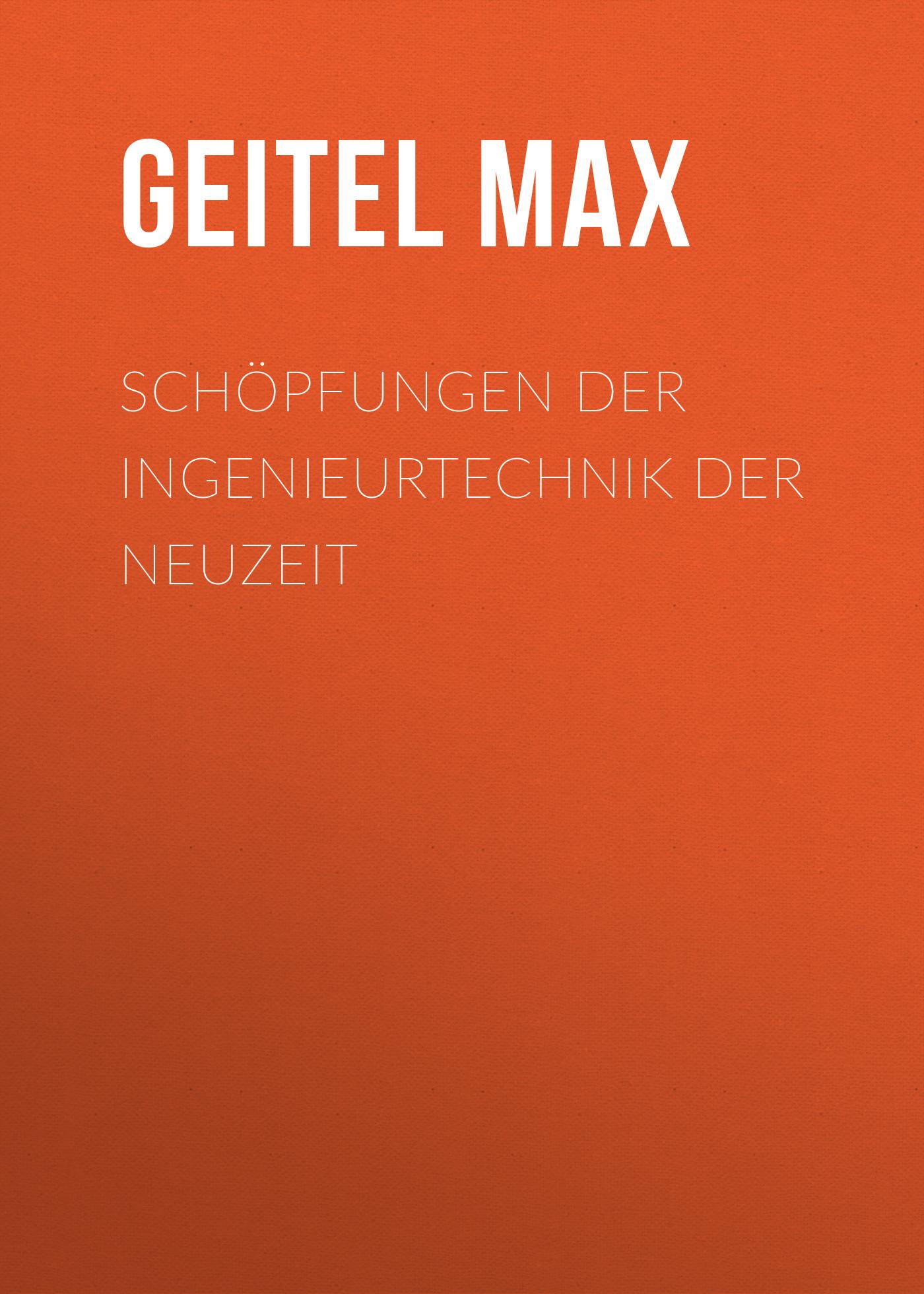 Geitel Max Schöpfungen der Ingenieurtechnik der Neuzeit сапоги quelle der spur 1013540