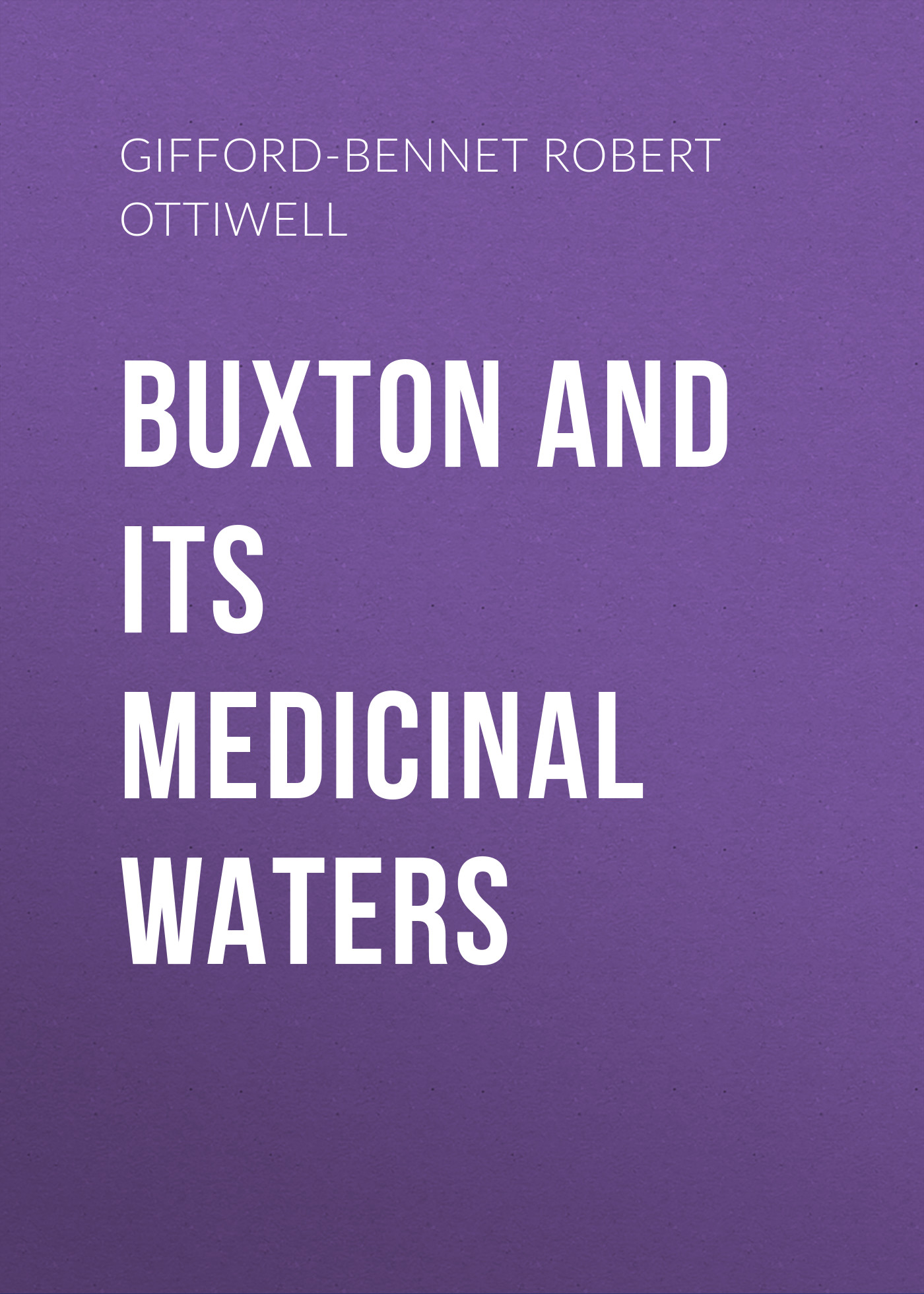 Gifford-Bennet Robert Ottiwell Buxton and its Medicinal Waters blythe gifford innocence unveiled
