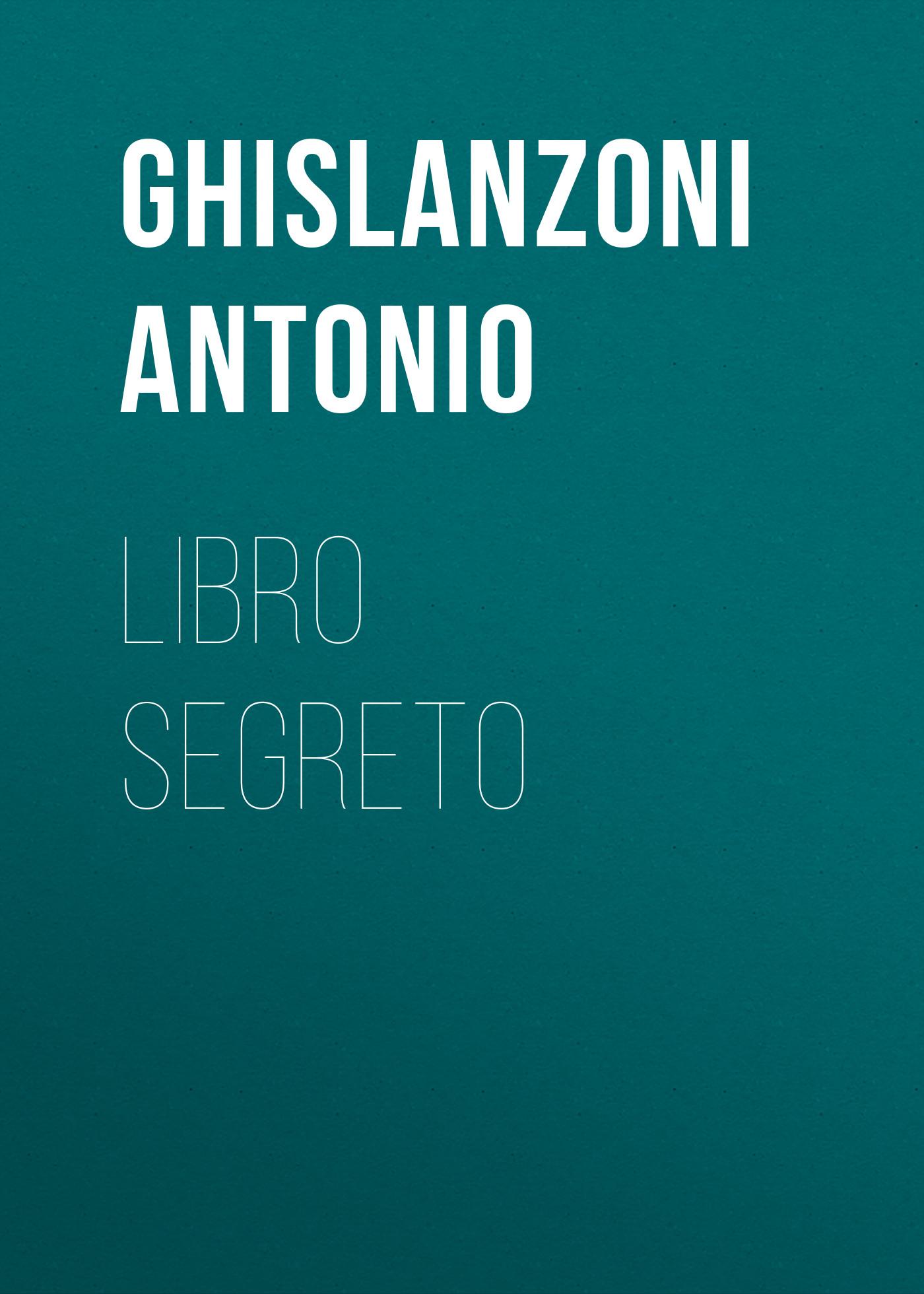 Ghislanzoni Antonio Libro segreto rst 02309 iq309