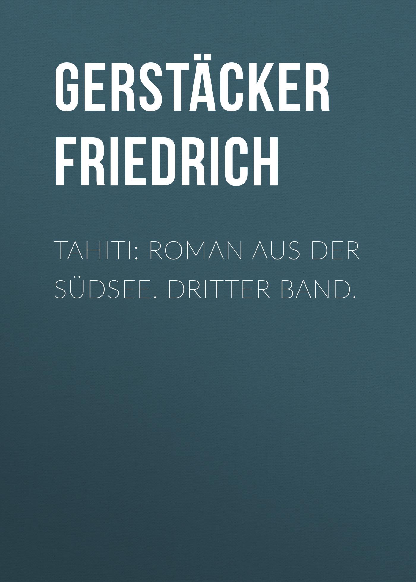 Gerstäcker Friedrich Tahiti: Roman aus der Südsee. Dritter Band. friedrich august carus der psychologie 1 band