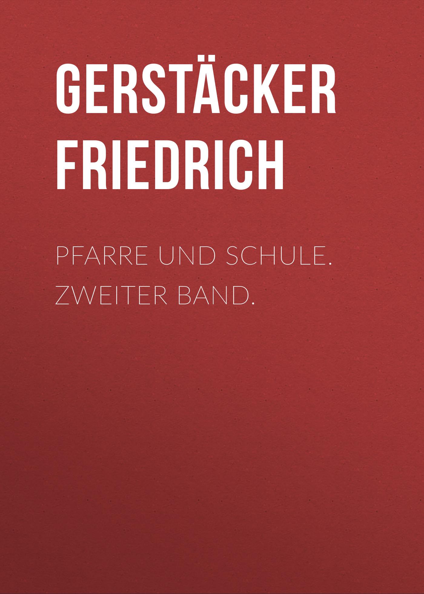 Gerstäcker Friedrich Pfarre und Schule. Zweiter Band. gerstäcker friedrich amerikanische wald und strombilder zweiter band