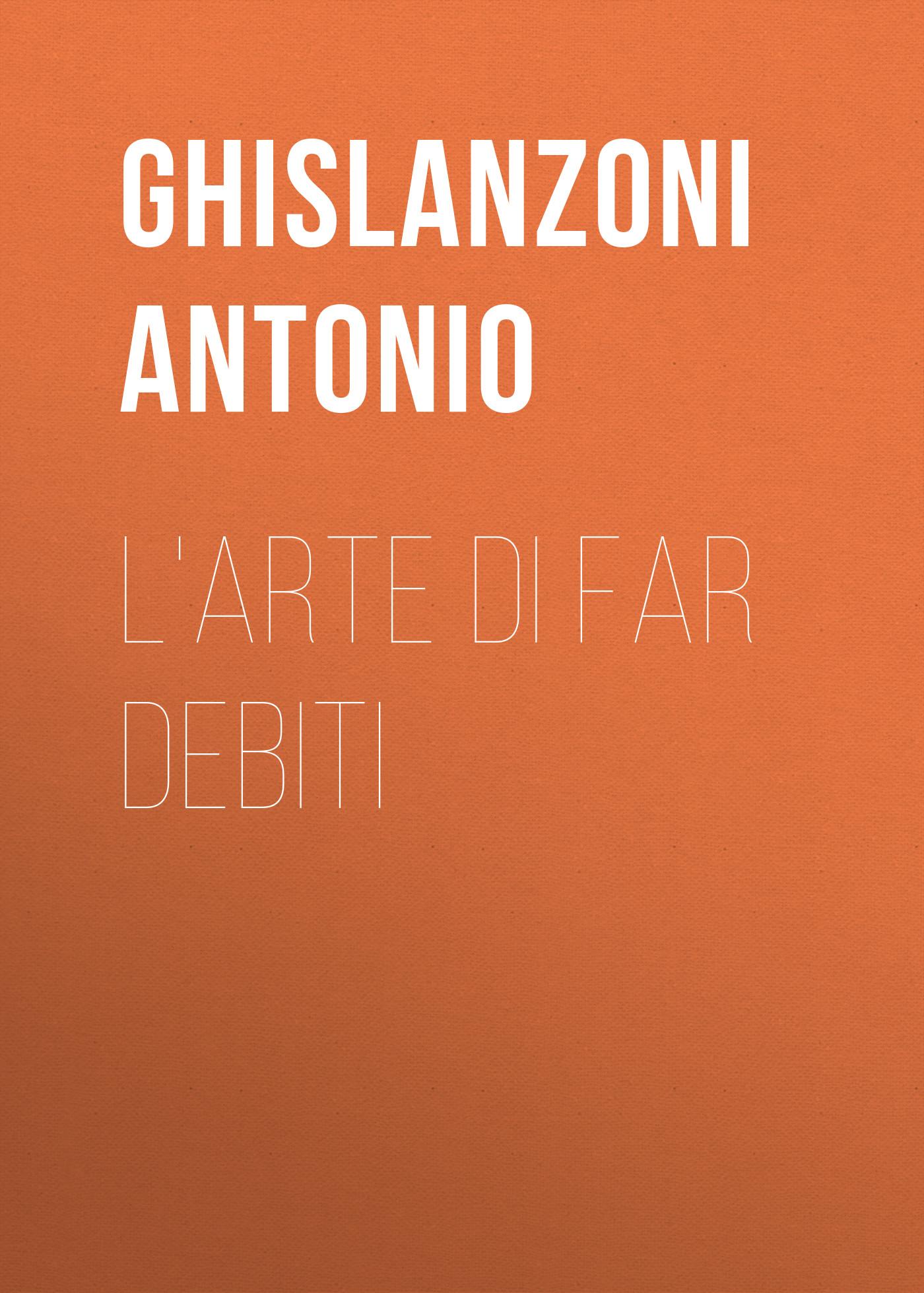 Ghislanzoni Antonio L'arte di far debiti antonio ghislanzoni la contessa di karolystria storia tragicomica