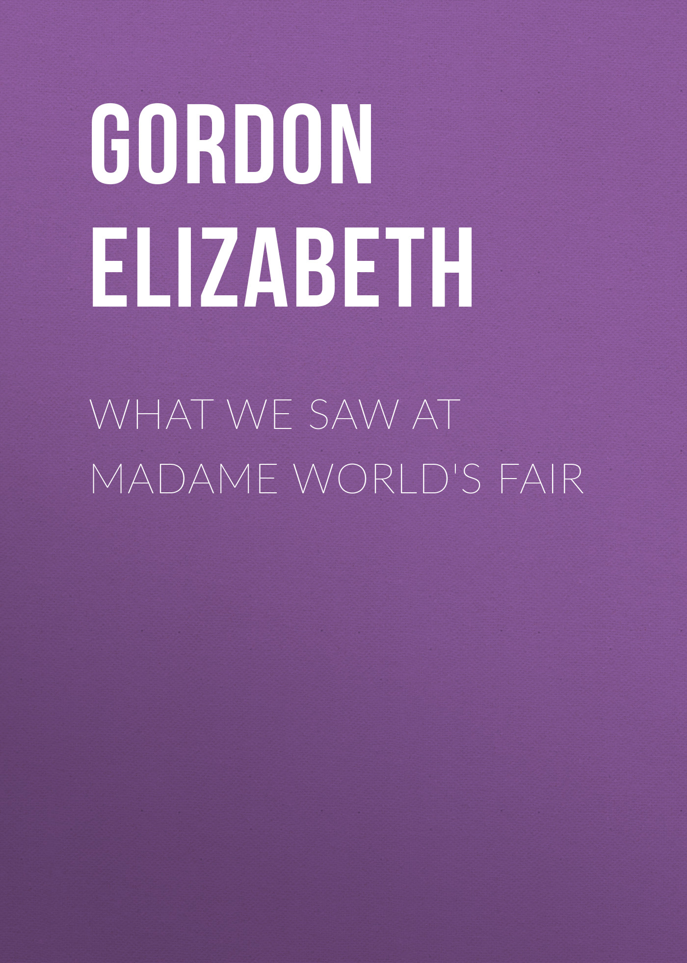 Gordon Elizabeth What We Saw At Madame World's Fair gordon elizabeth english download [b1 ] wb