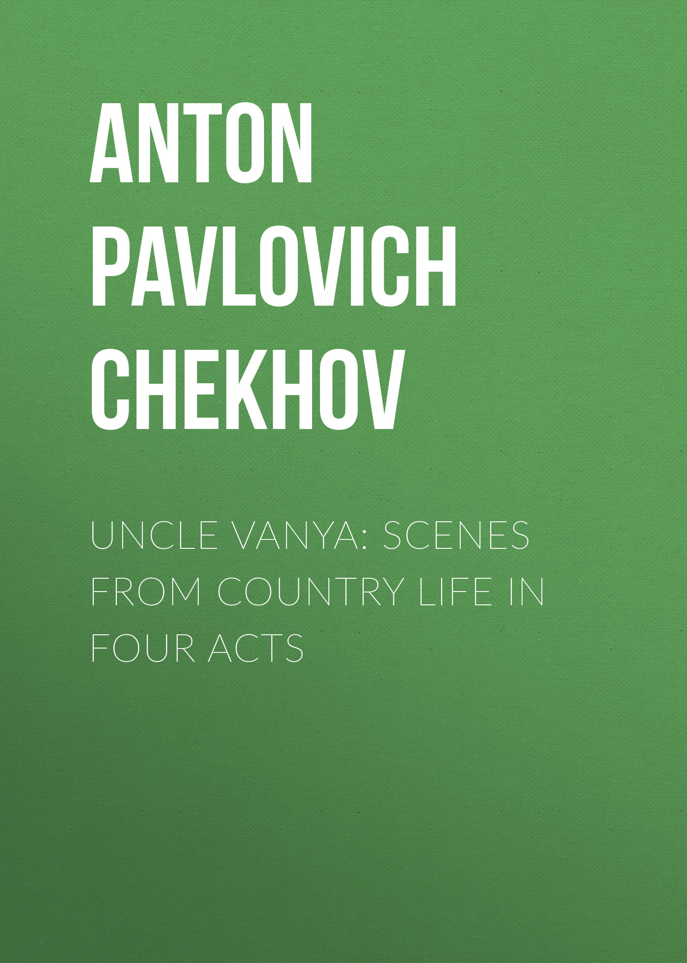 Антон Чехов Uncle Vanya: Scenes from Country Life in Four Acts цена и фото