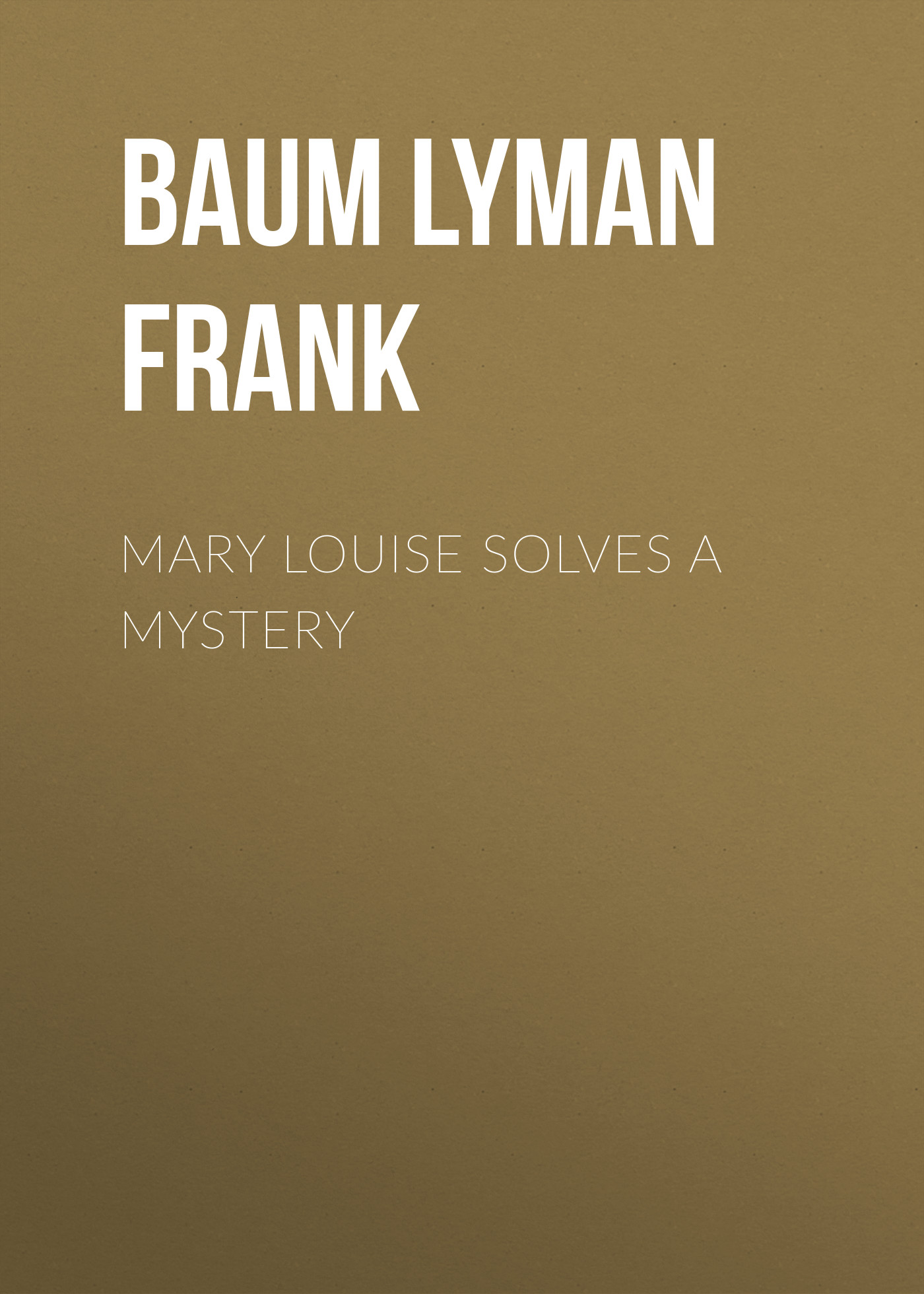 все цены на Лаймен Фрэнк Баум Mary Louise Solves a Mystery