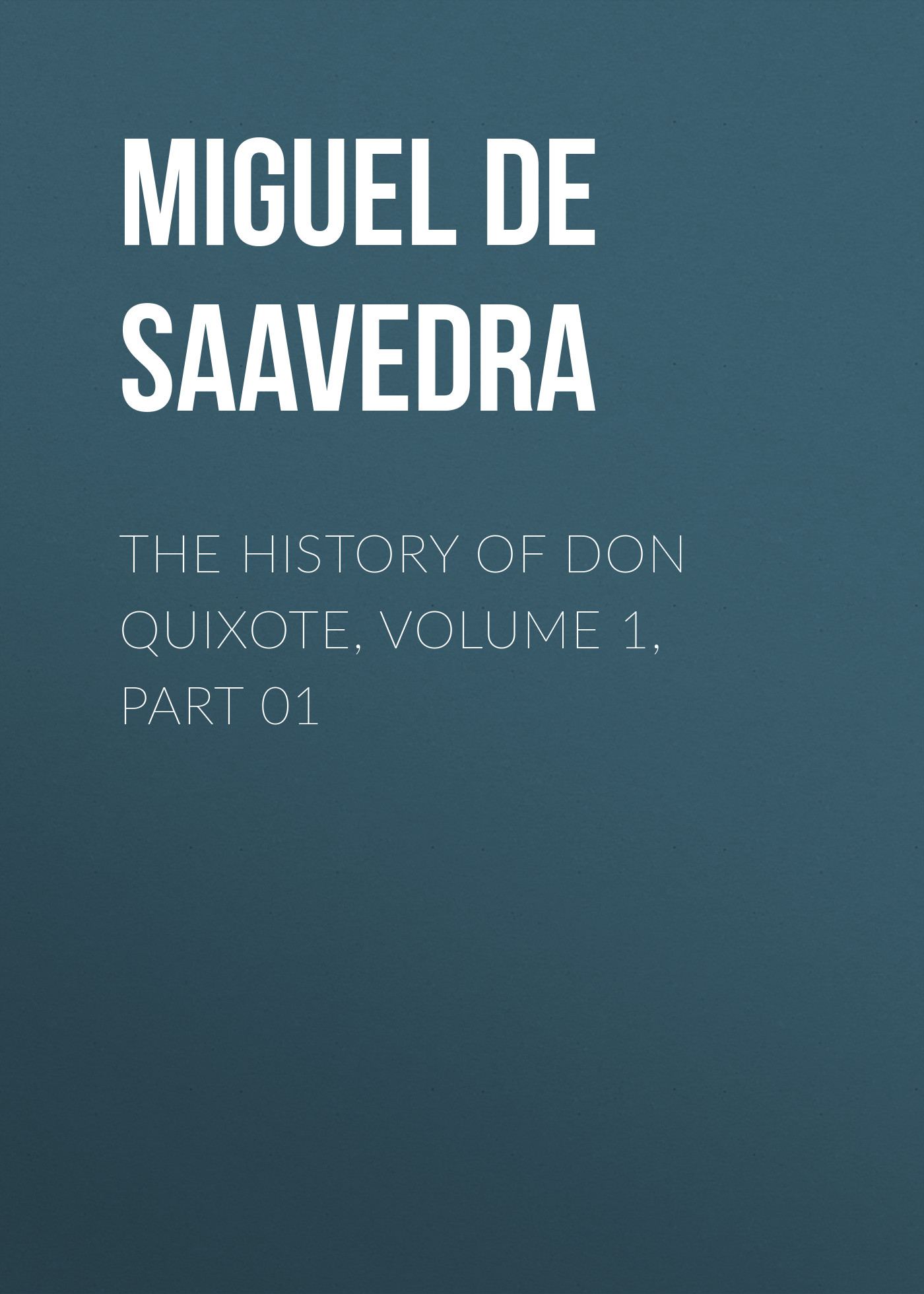 Мигель де Сервантес Сааведра The History of Don Quixote, Volume 1, Part 01 g l shumway history of western nebraska and its people volume 3 part 1