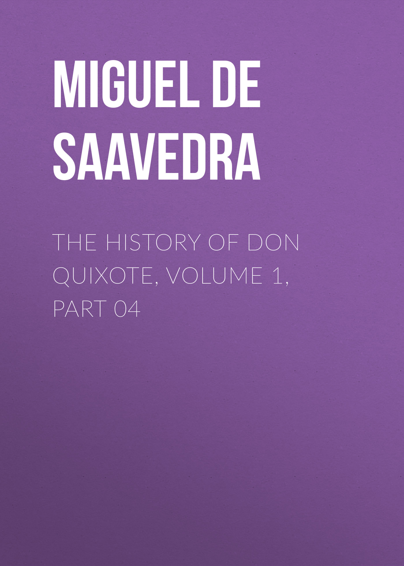 Мигель де Сервантес Сааведра The History of Don Quixote, Volume 1, Part 04 cervantes saavedra de m don quixote part 1