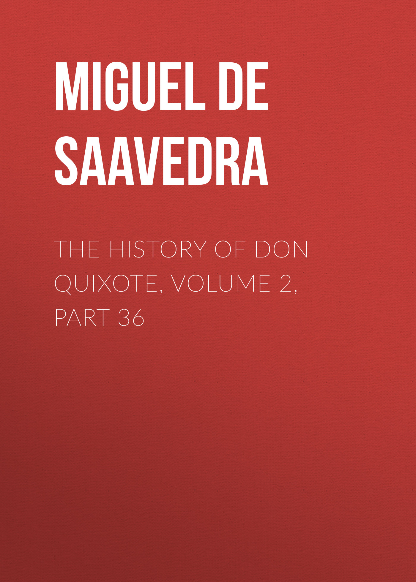 Мигель де Сервантес Сааведра The History of Don Quixote, Volume 2, Part 36 rasmus björn anderson the heimskringla a history of the norse kings volume 5 part 2