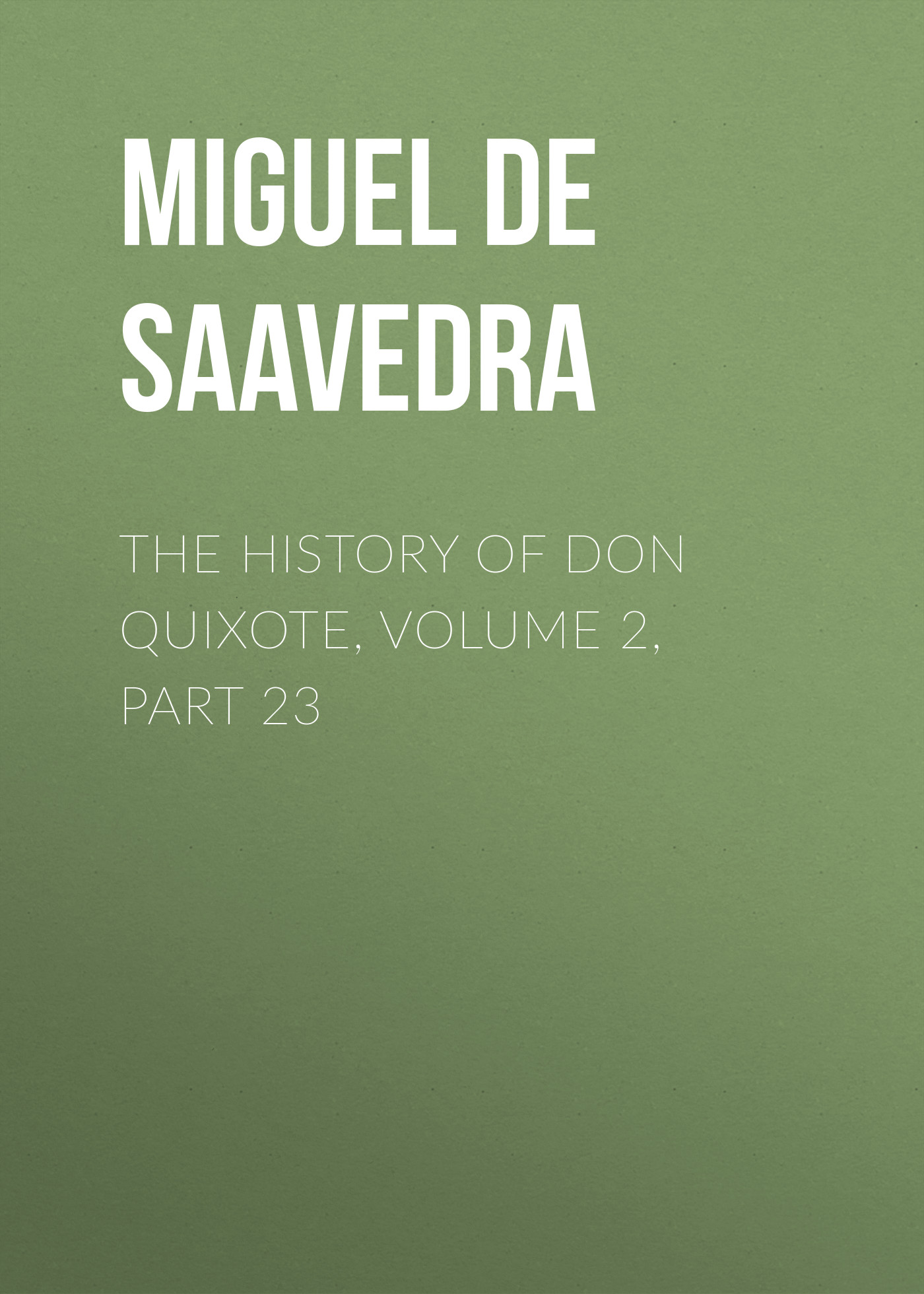 Мигель де Сервантес Сааведра The History of Don Quixote, Volume 2, Part 23 don quixote