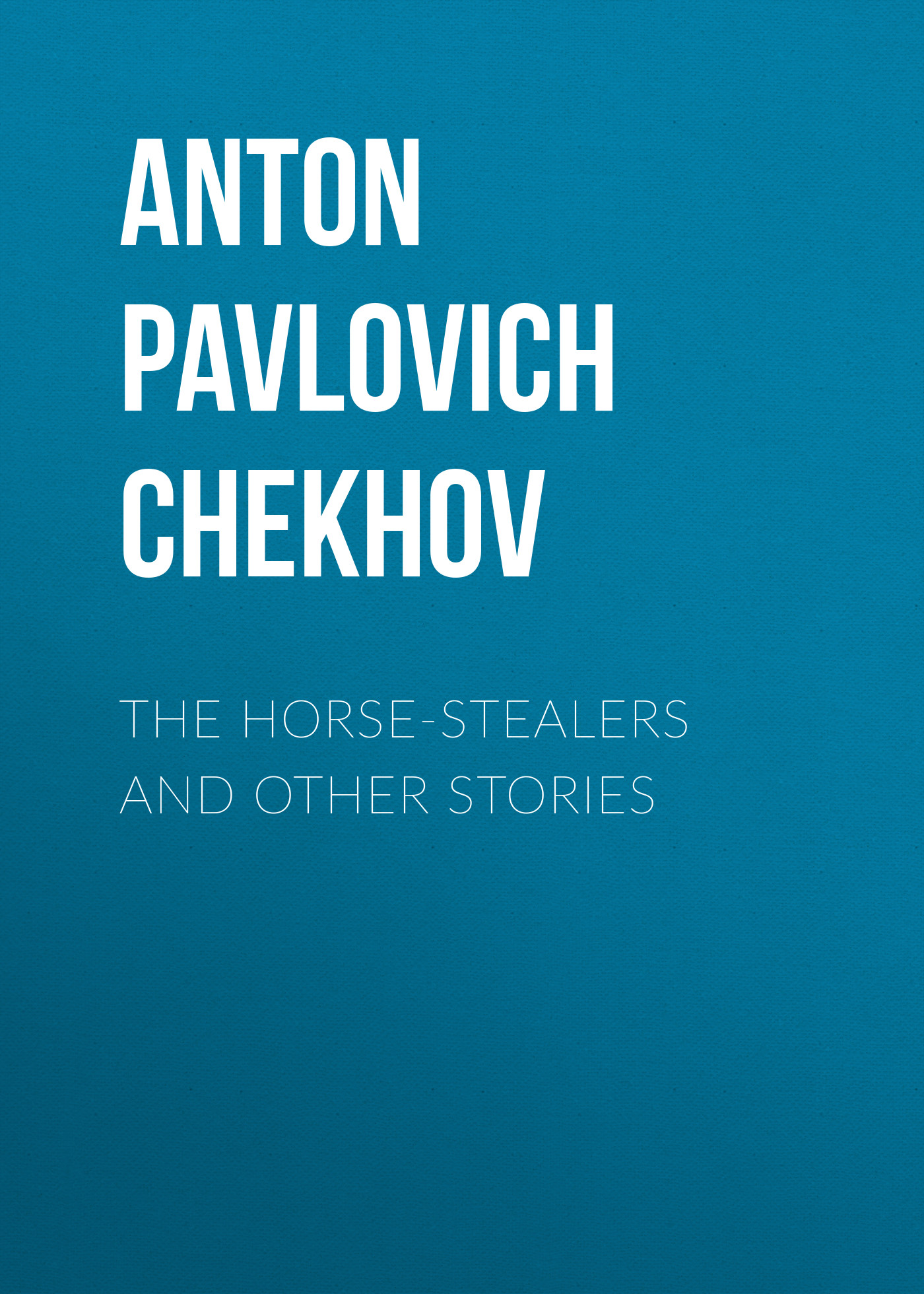 Антон Чехов The Horse-Stealers and Other Stories антон чехов the duel and other stories