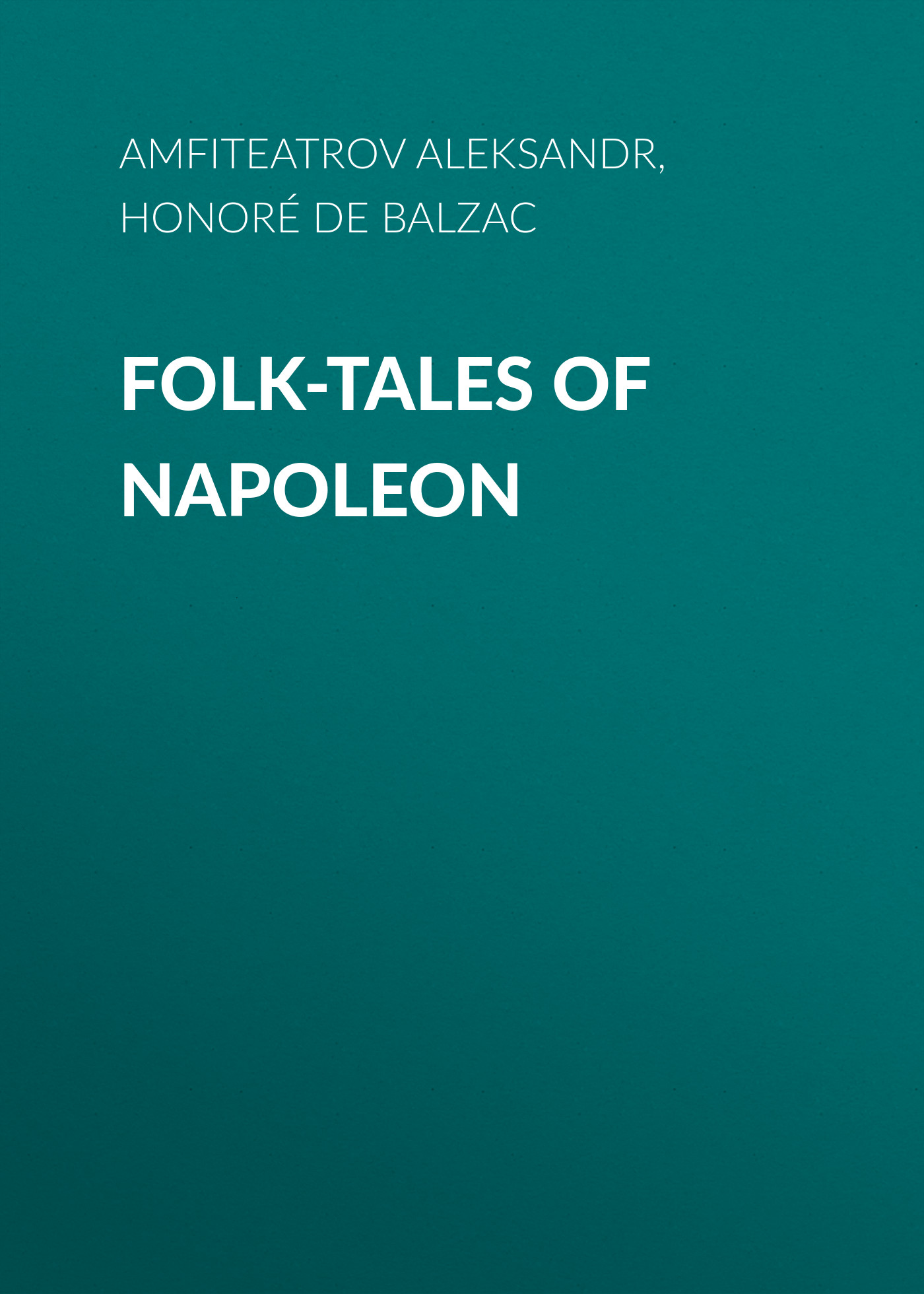 Оноре де Бальзак Folk-Tales of Napoleon malaysian folk tales a study of archetypal patterns in selected tales