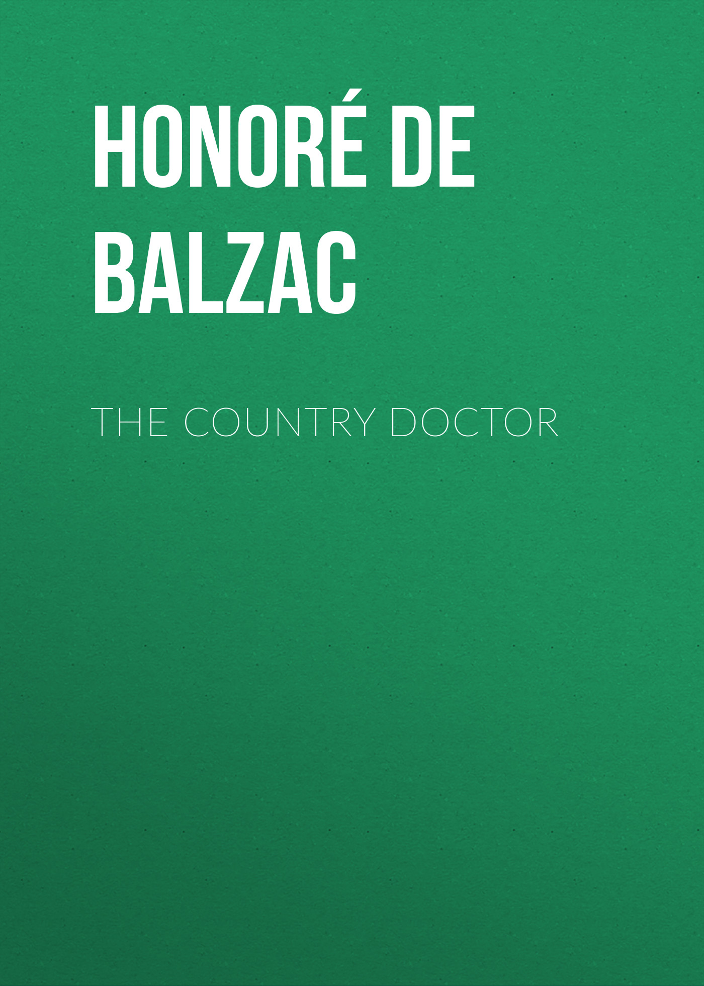 Оноре де Бальзак The Country Doctor the country doctor