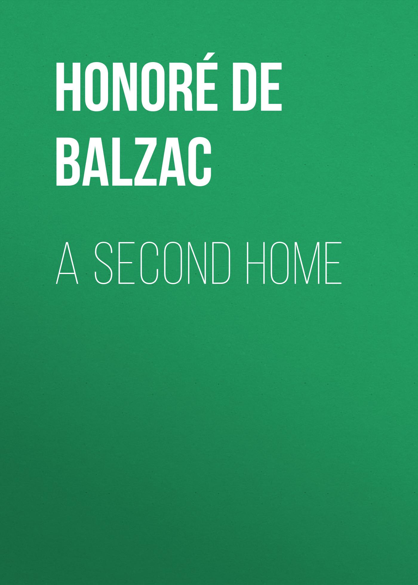 Оноре де Бальзак A Second Home