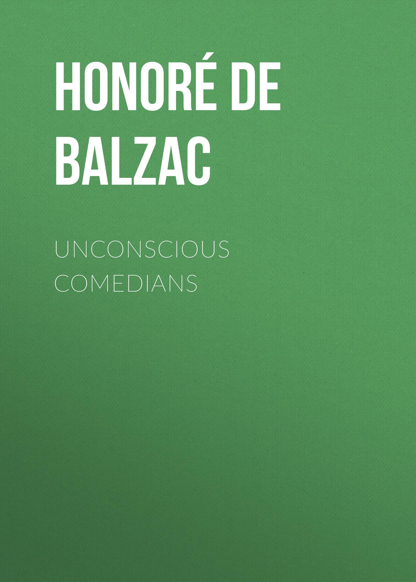 Оноре де Бальзак Unconscious Comedians unconscious crime