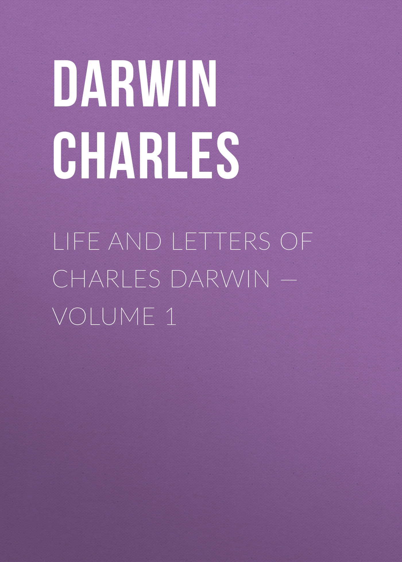 Чарльз Дарвин Life and Letters of Charles Darwin — Volume 1 burton j hendrick the life and letters of walter h page volume i