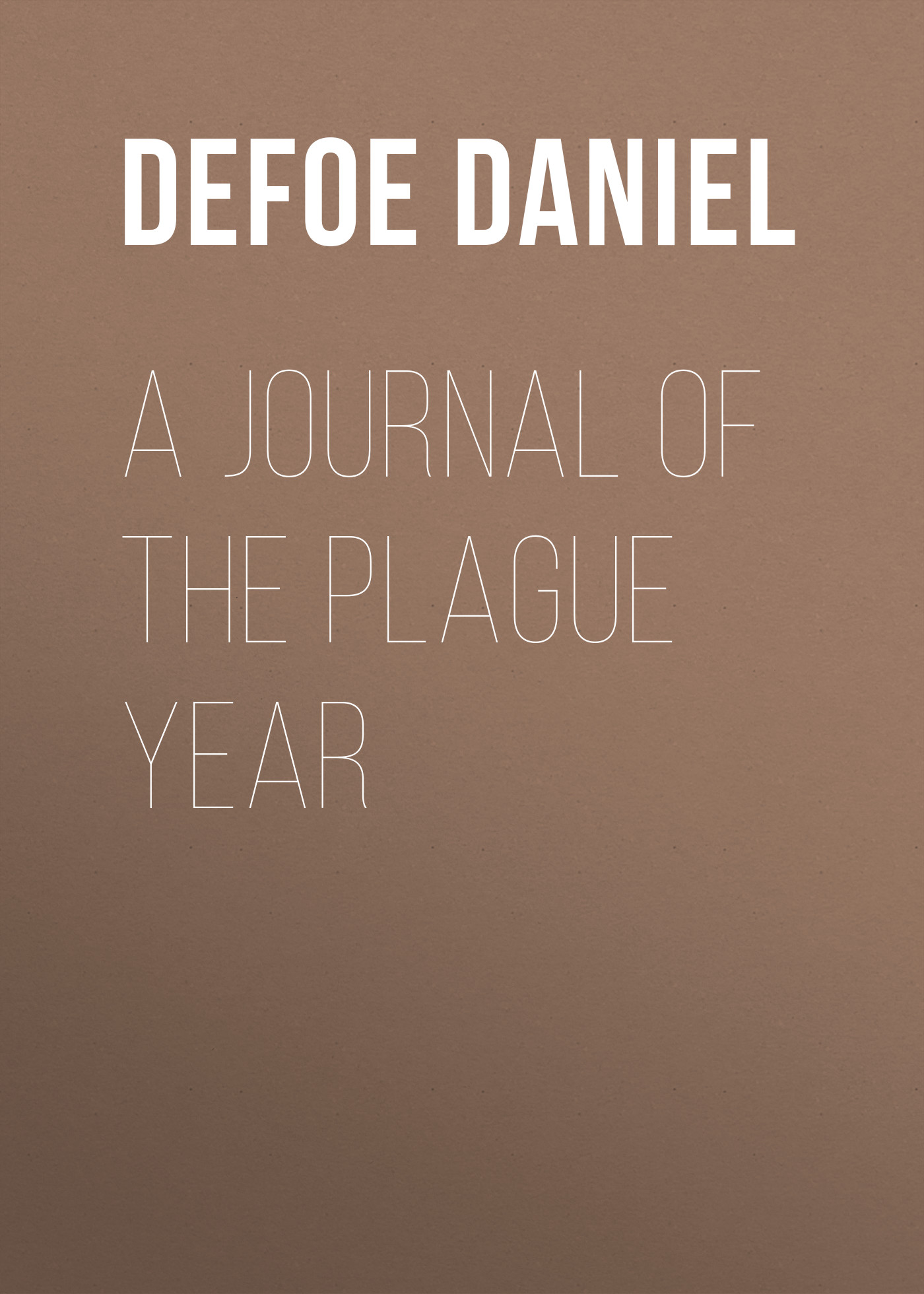 Даниэль Дефо A Journal of the Plague Year a journal of the plague year