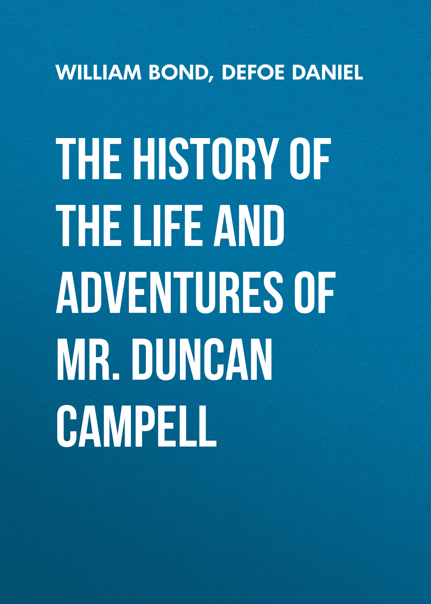 Даниэль Дефо The History of the Life and Adventures of Mr. Duncan Campell because of mr terupt
