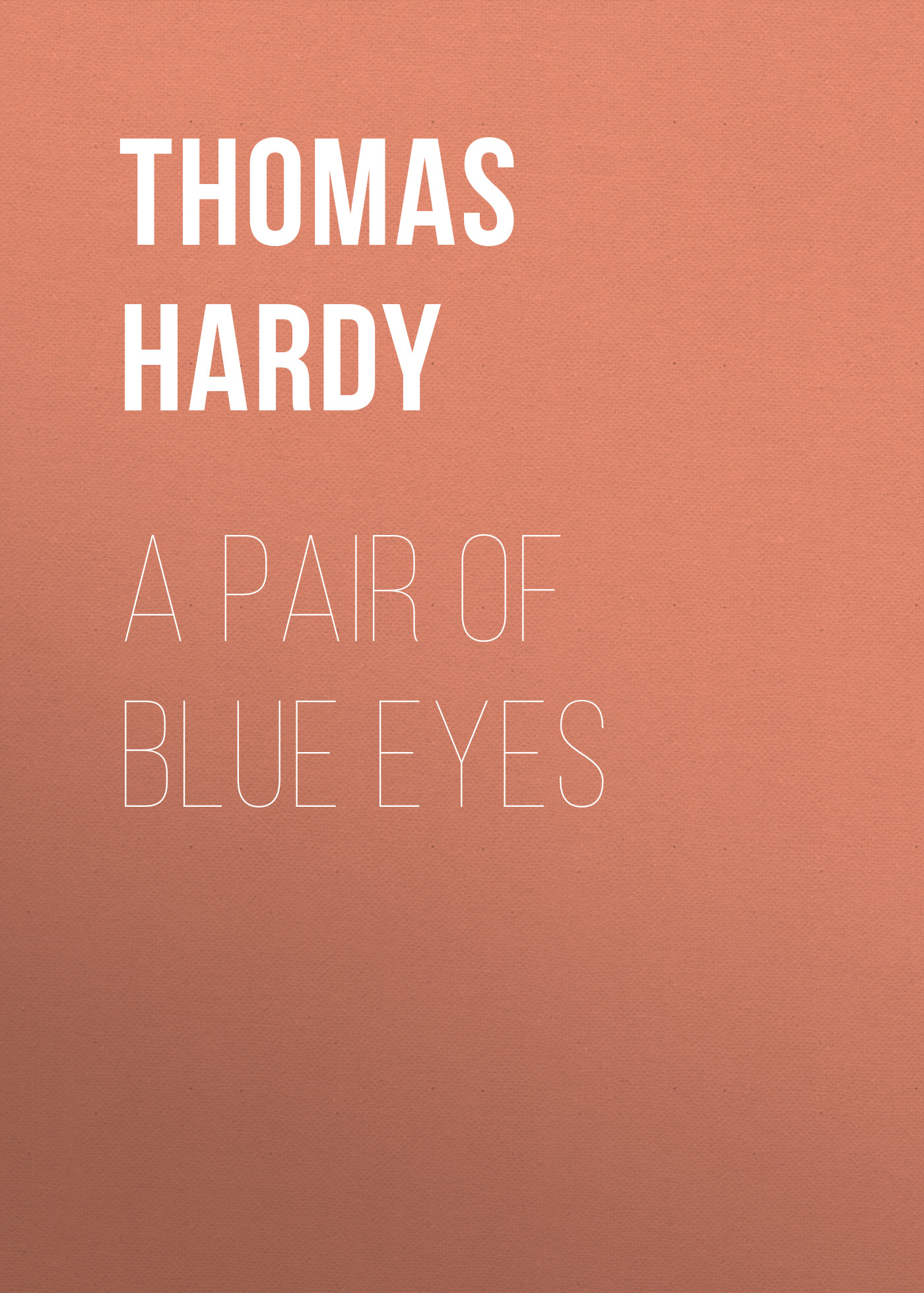 Thomas Hardy A Pair of Blue Eyes thomas hardy a pair of blue eyes
