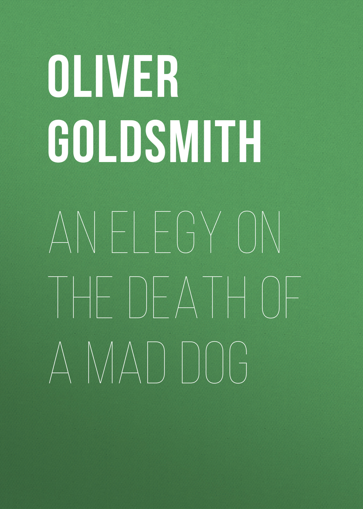 Oliver Goldsmith An Elegy on the Death of a Mad Dog ian sansom paper an elegy