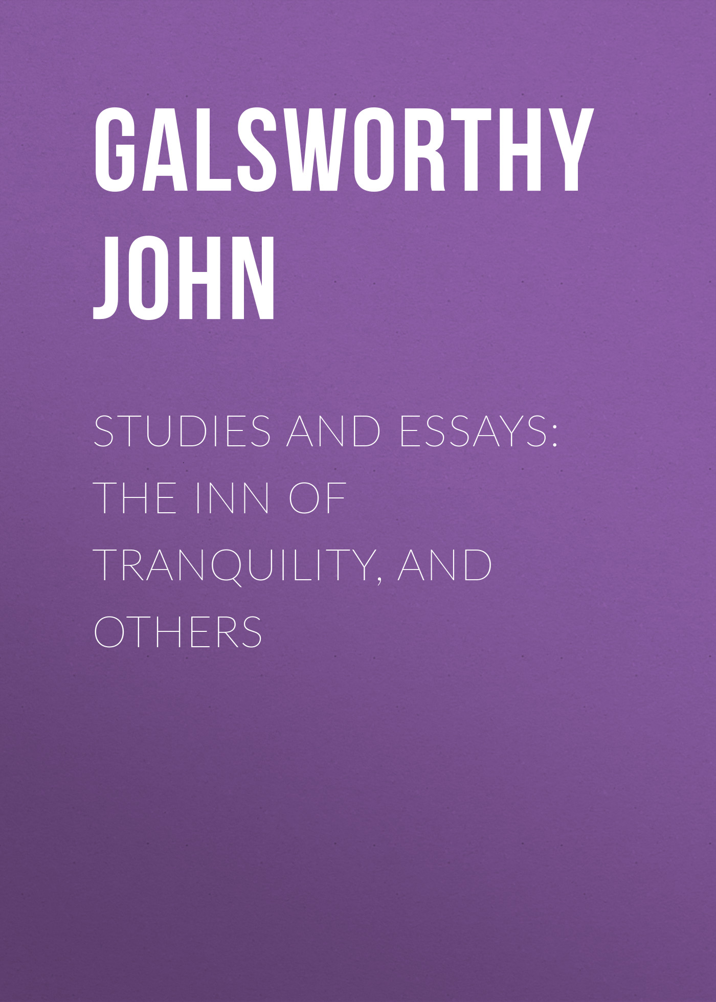 лучшая цена Galsworthy John Studies and Essays: The Inn of Tranquility, and Others