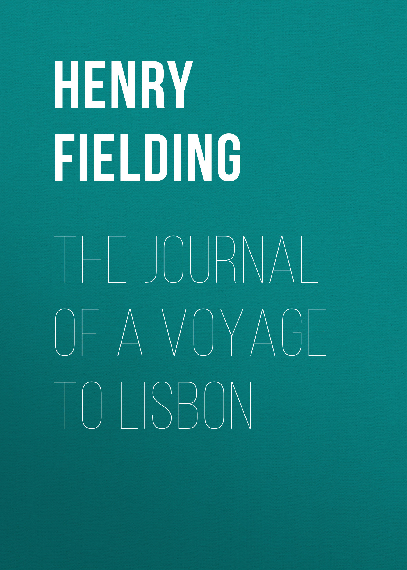 Генри Филдинг The Journal of a Voyage to Lisbon mercier р night train to lisbon