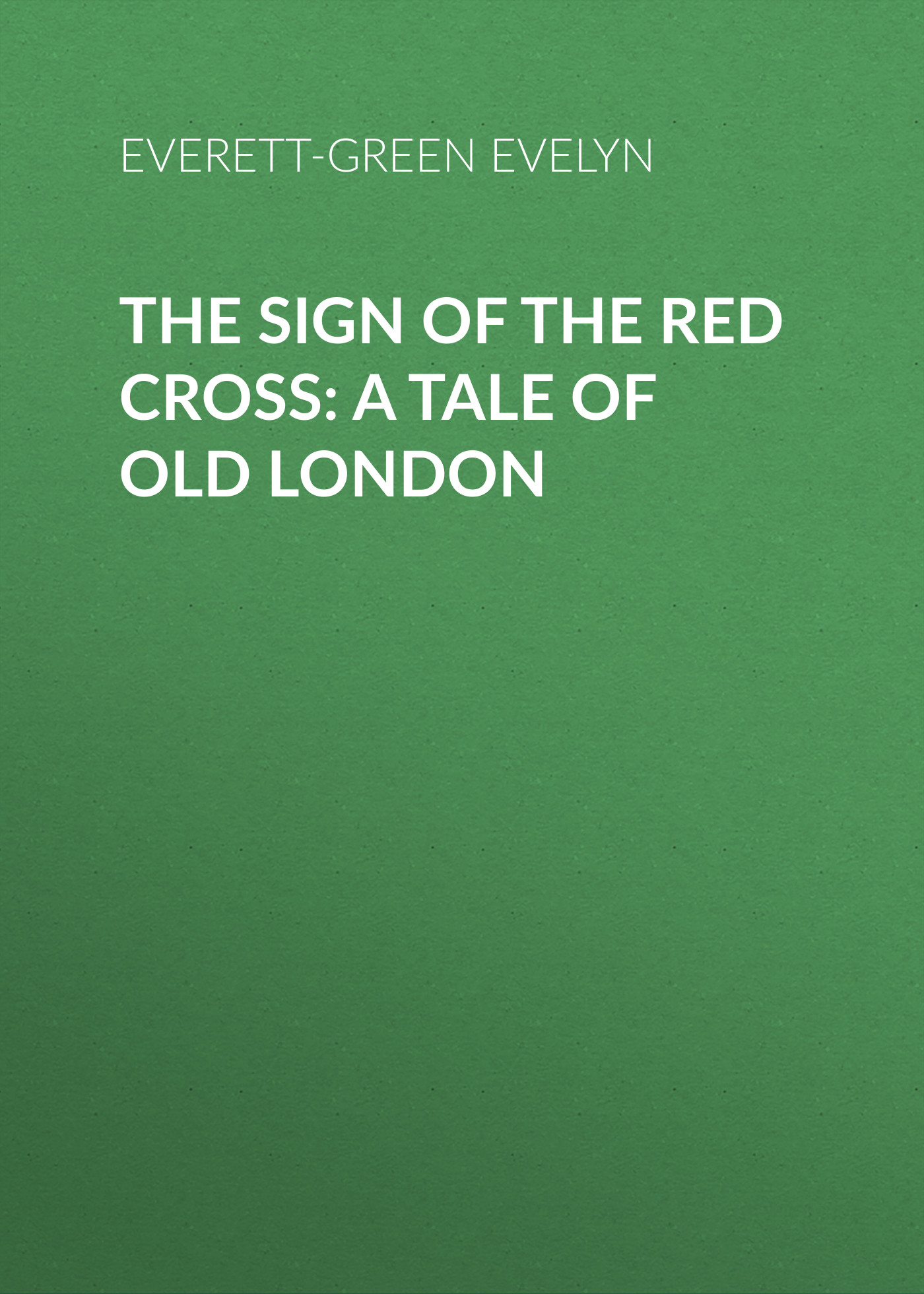 Everett-Green Evelyn The Sign of the Red Cross: A Tale of Old London antigenic cross reactivity of pneumo vaccine