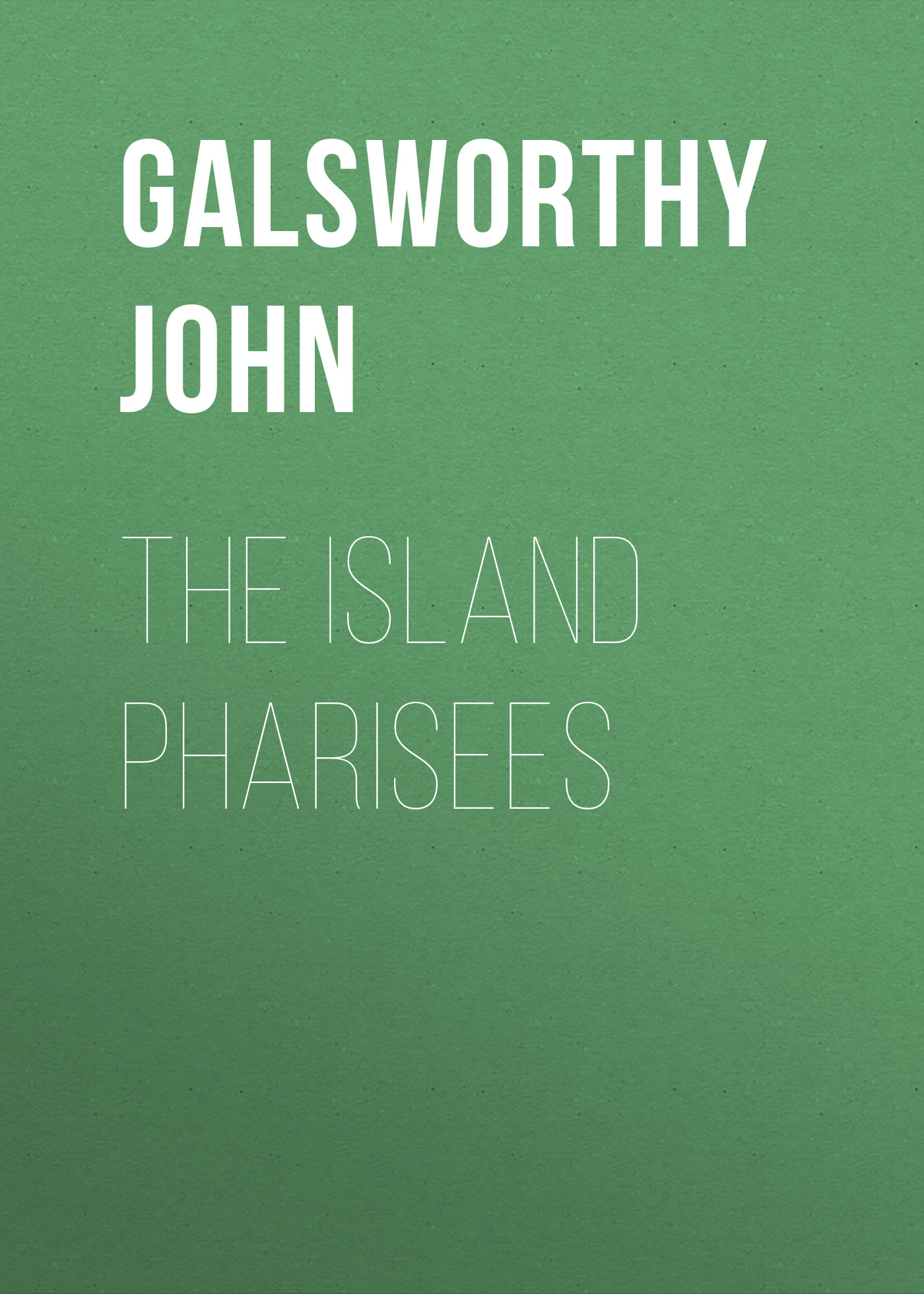 Galsworthy John The Island Pharisees цена