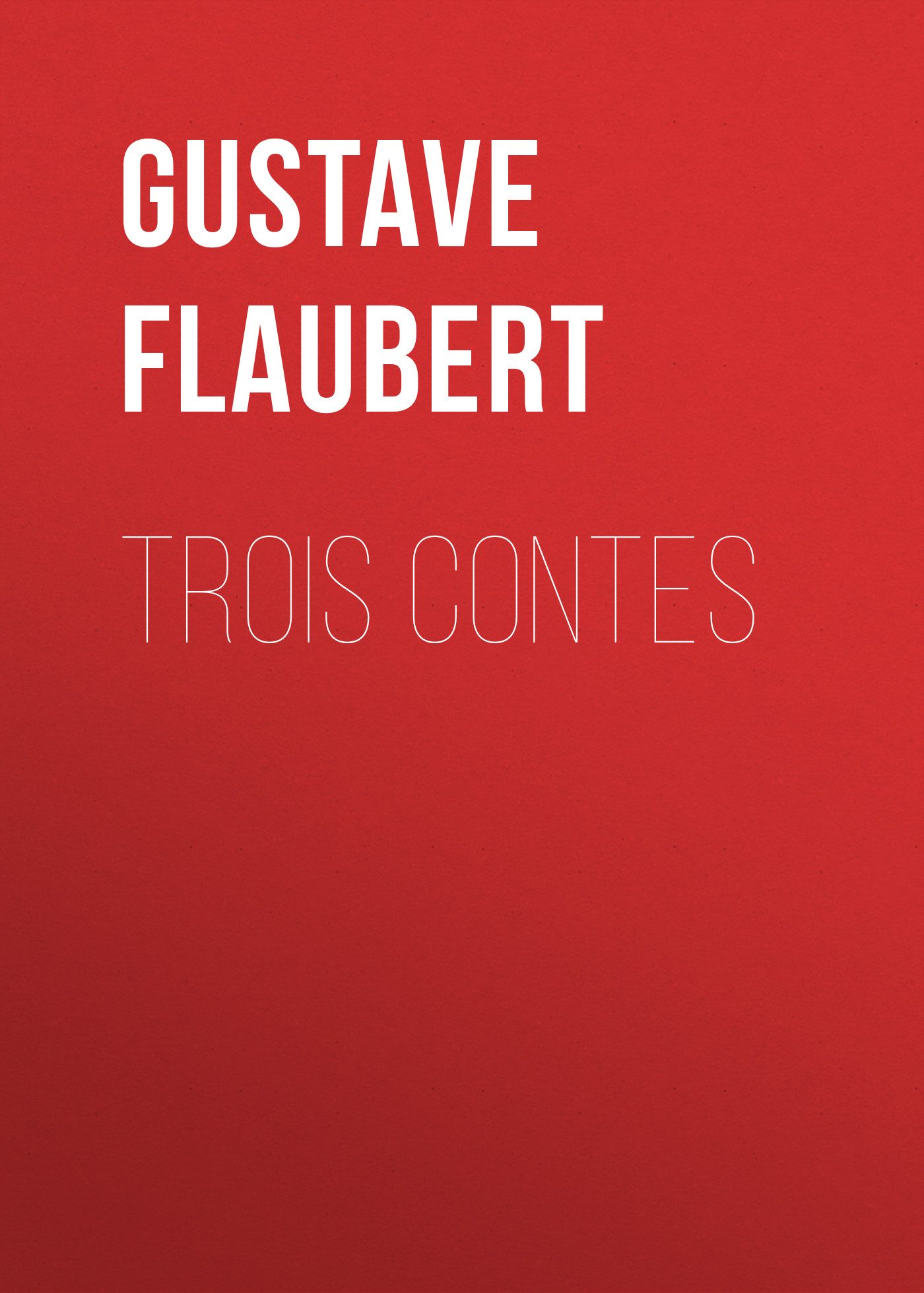 Gustave Flaubert Trois contes