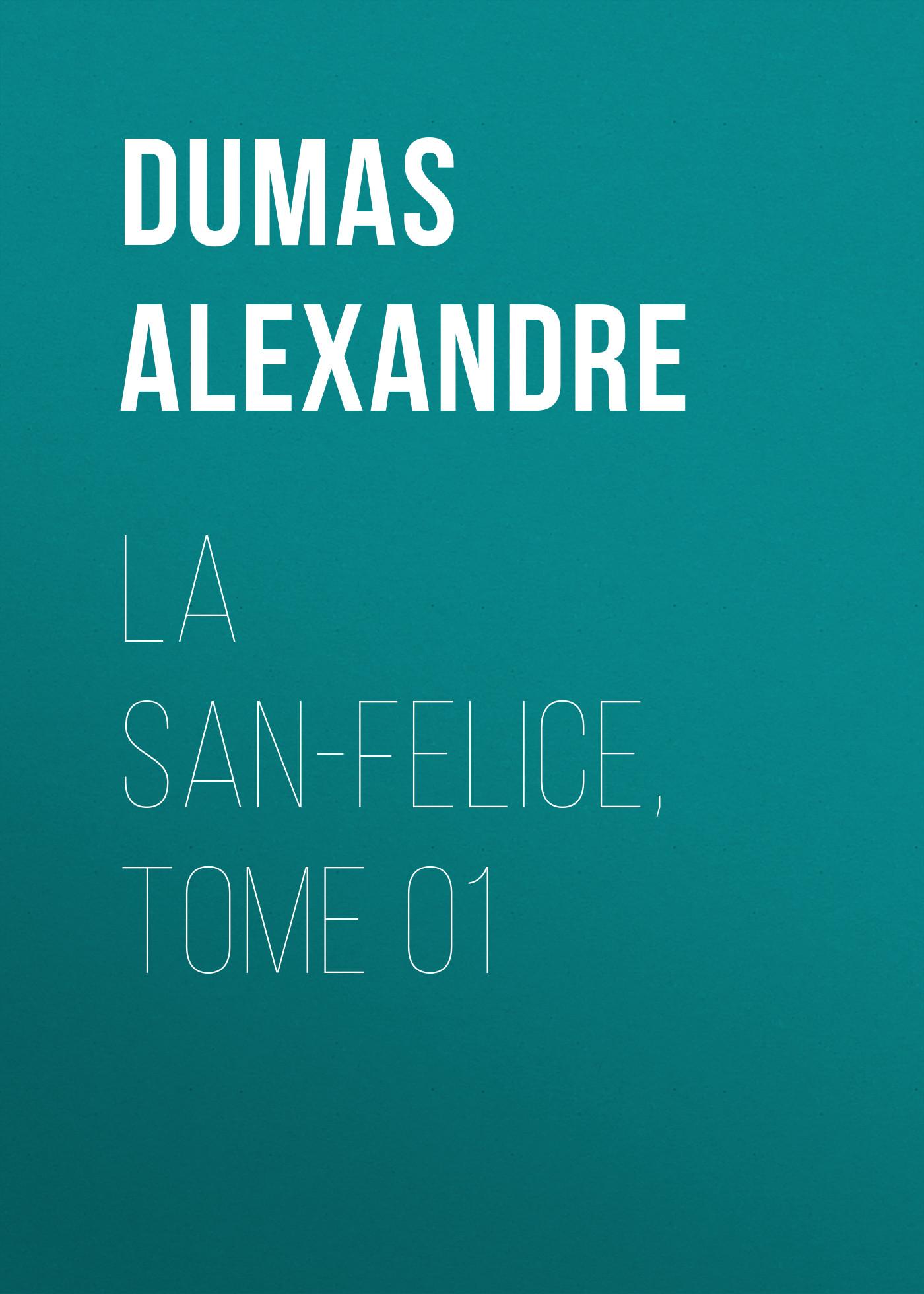 Александр Дюма La San-Felice, Tome 01 александр дюма la san felice tome 04